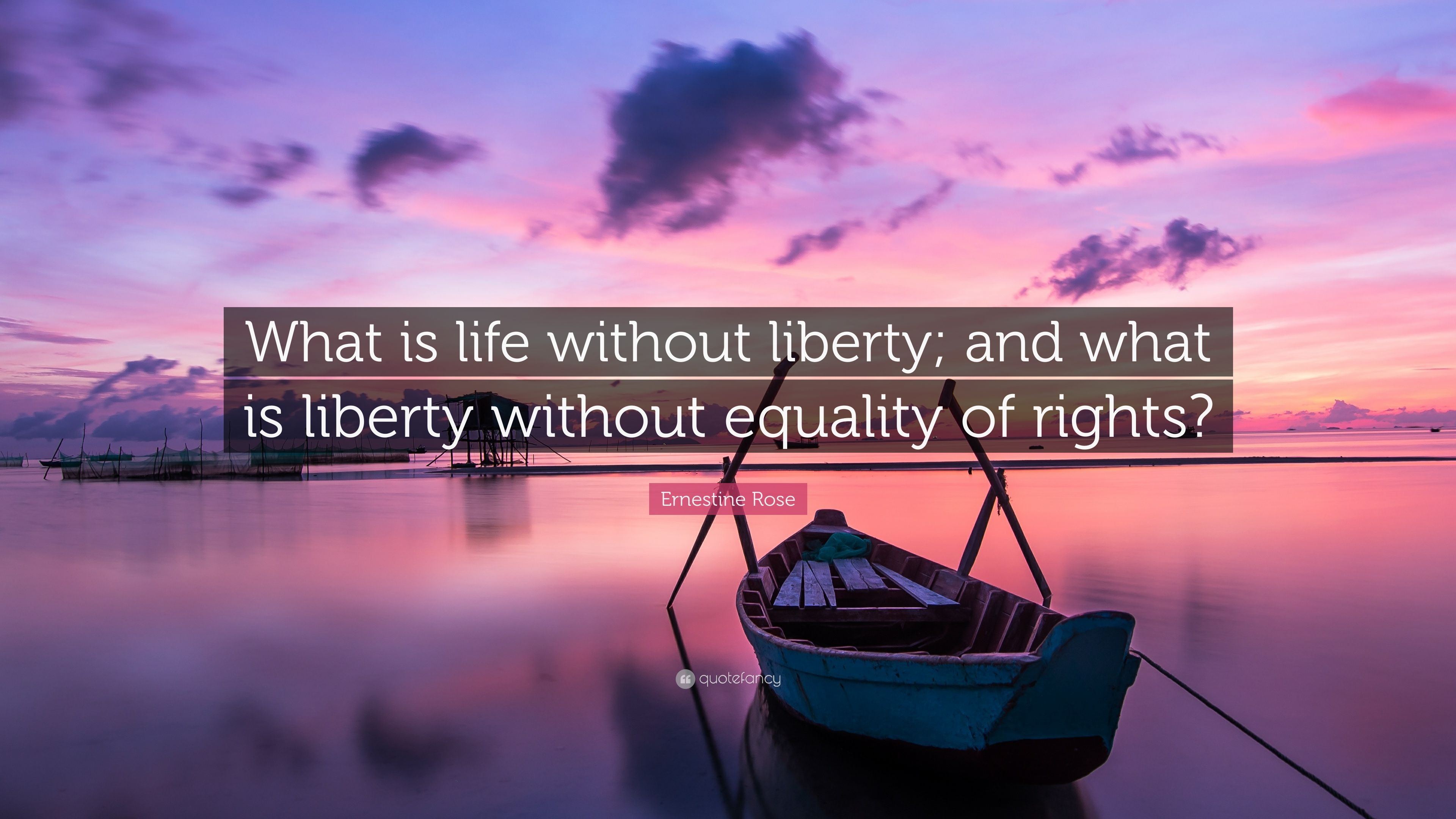 """Life Without Freedom Quotes: Ernestine Rose Quote: """"What Is Life Without Liberty; And"""