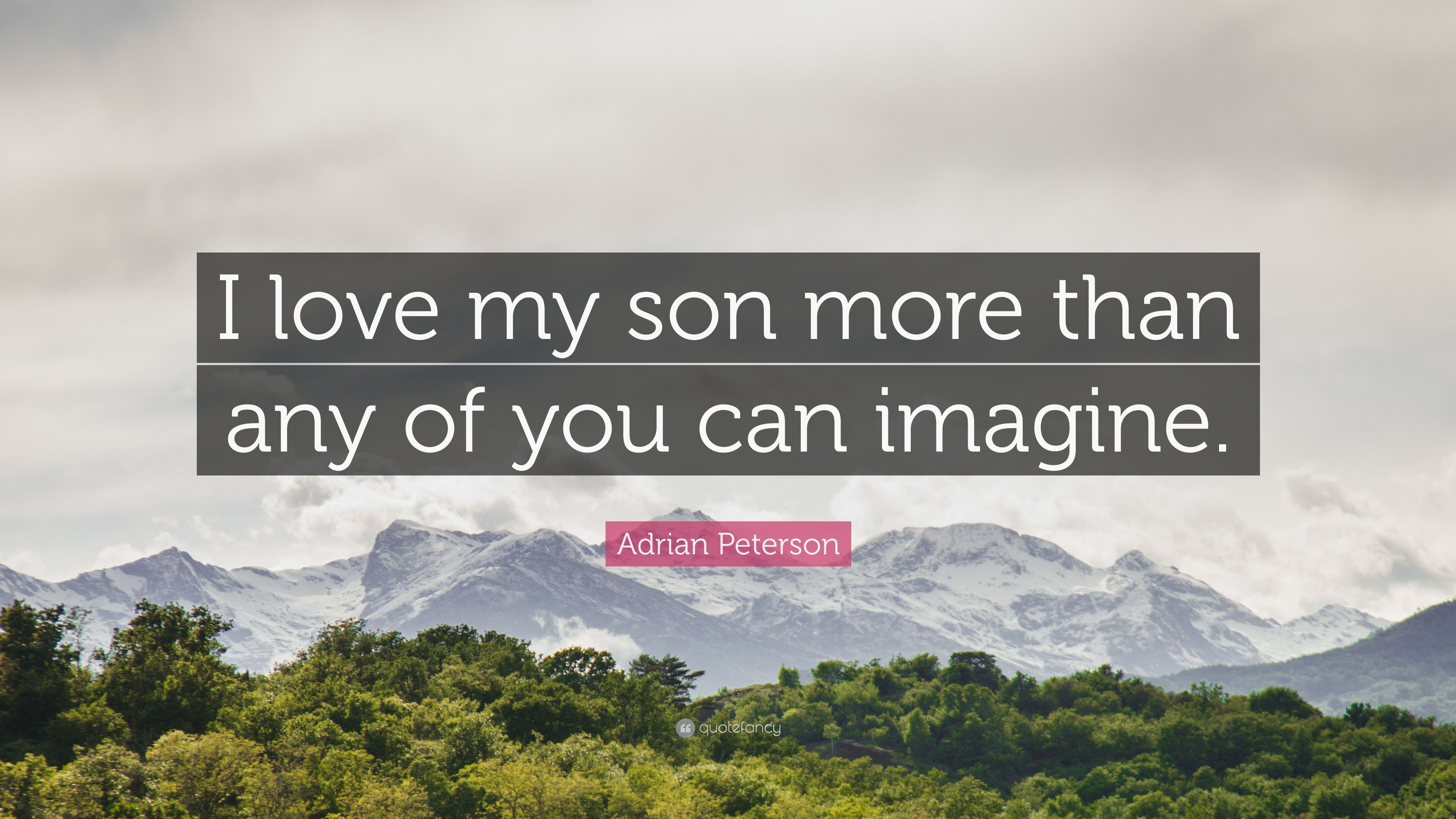 Adrian Peterson Quote I Love My Son More Than Any Of You Can