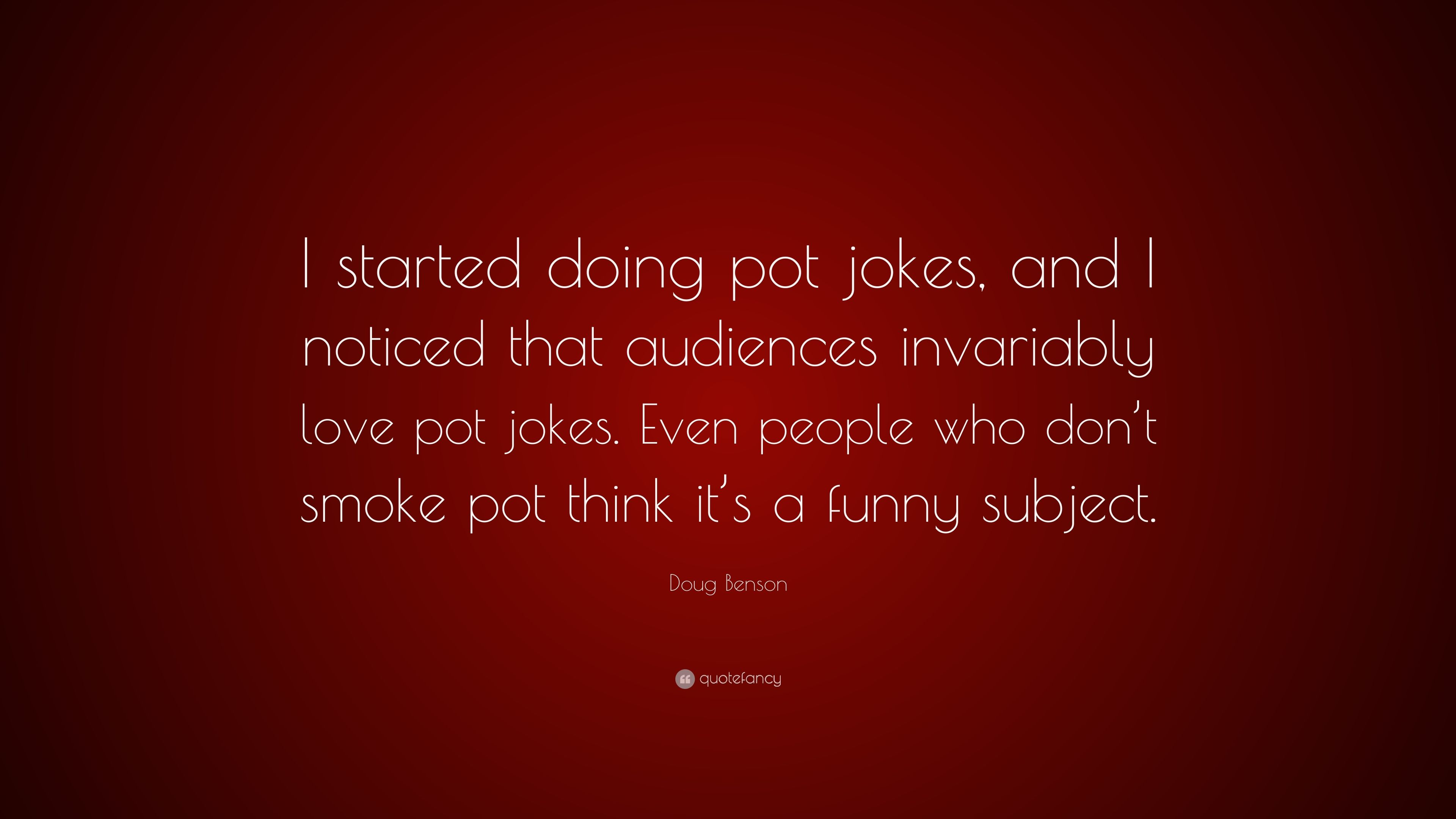 "Doug Benson Quote: ""I started doing pot jokes, and I noticed"