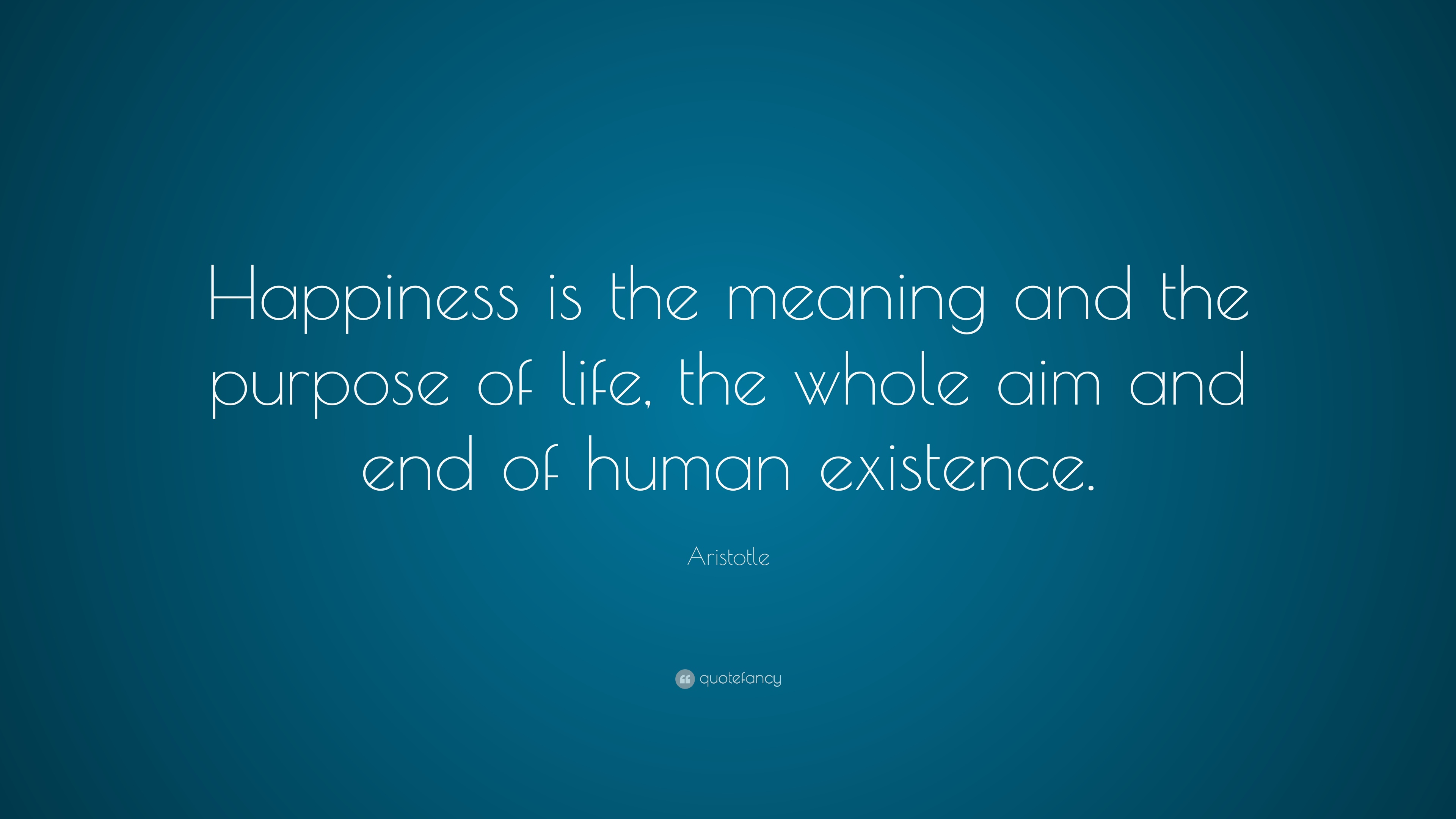 "Quotes For End Of Life Aristotle Quote ""Happiness Is The Meaning And The Purpose Of Life"