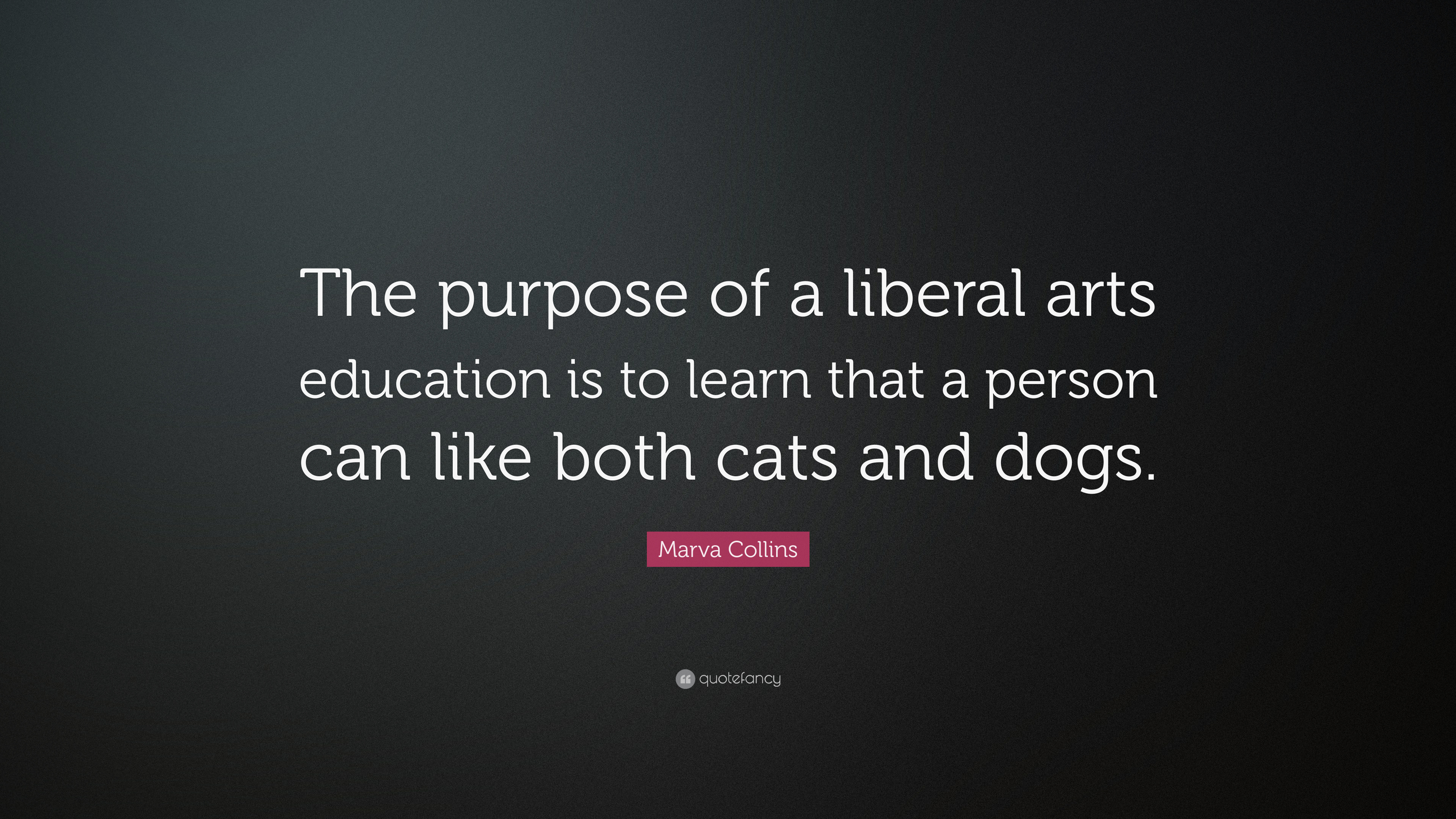 Marva Collins Quote The Purpose Of A Liberal Arts Education Is To