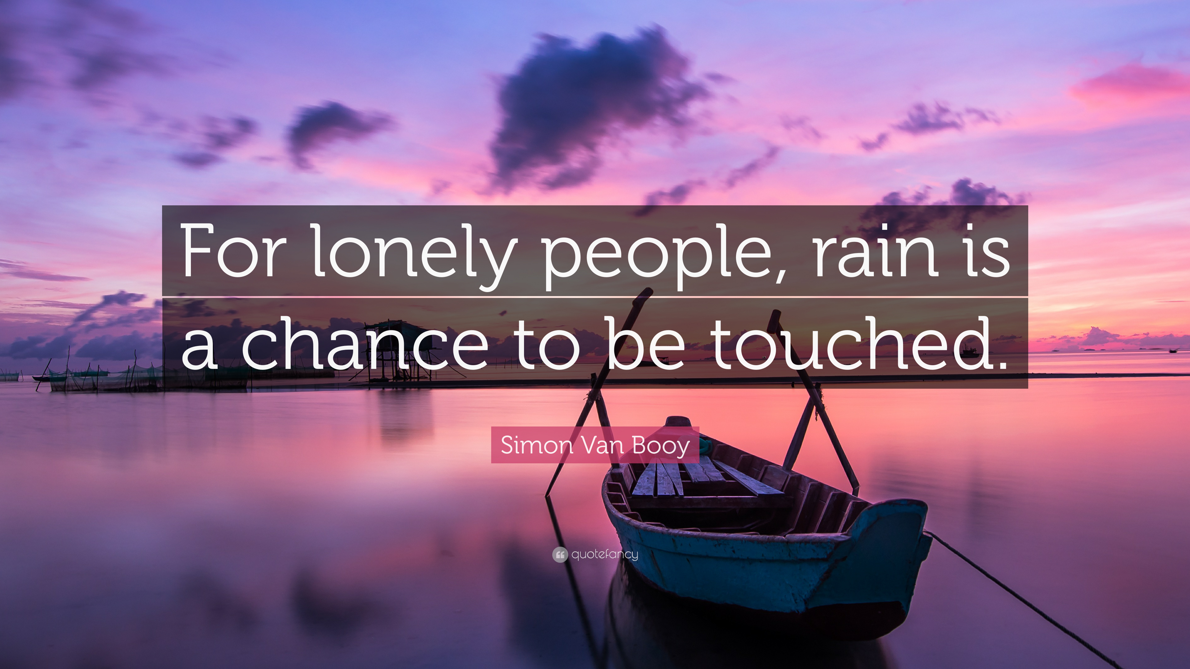 Simon Van Booy Quote For Lonely People Rain Is A Chance border=