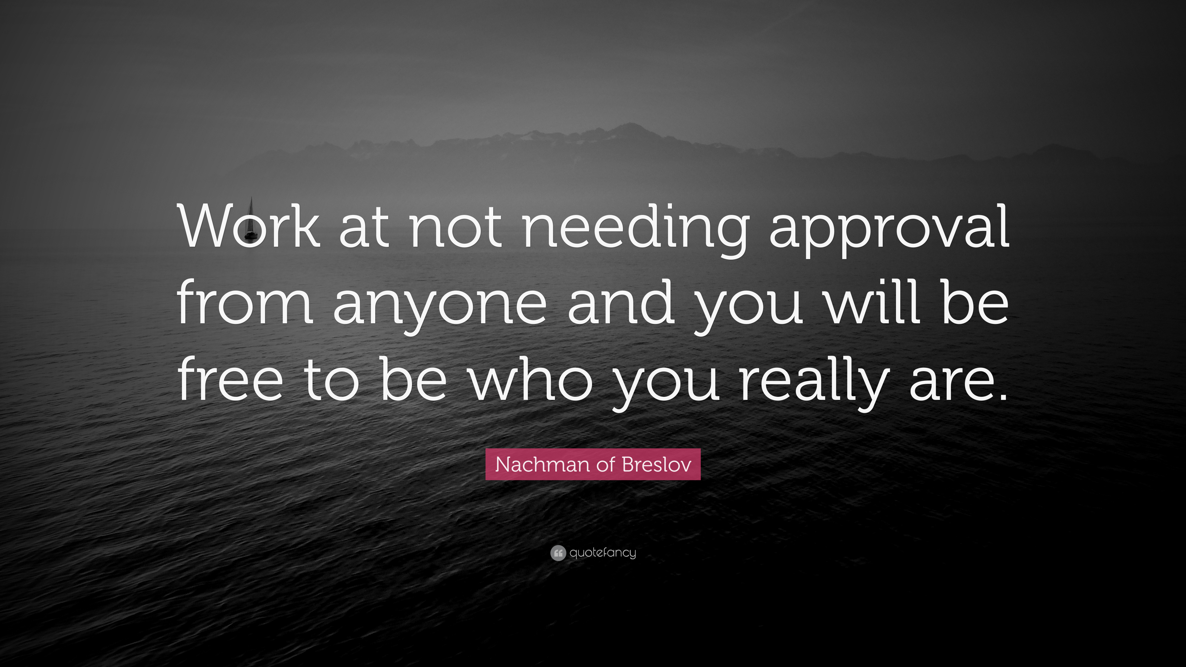 Nachman Of Breslov Quote Work At Not Needing Approval From Anyone