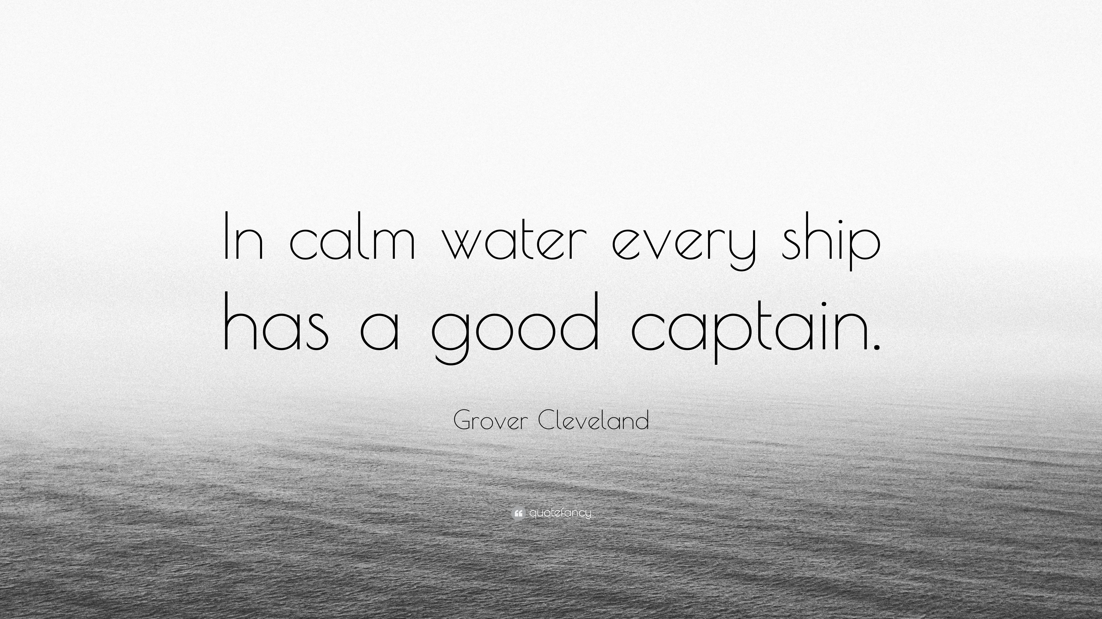 """Grover Cleveland Quote: """"In calm water every ship has a good"""