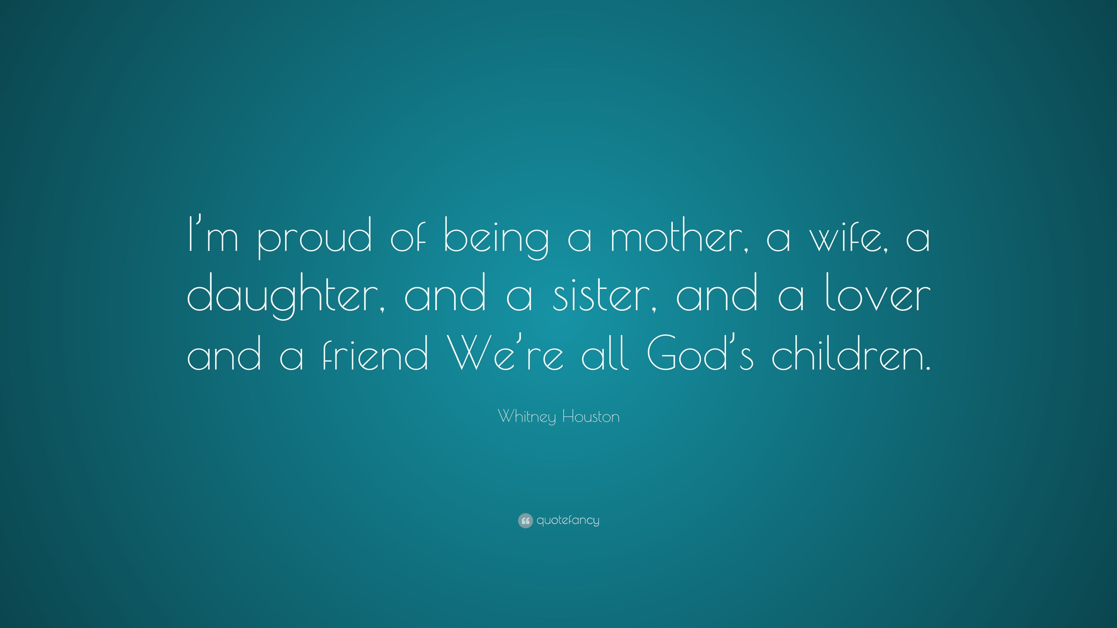 """Whitney Houston Quote: """"I'm Proud Of Being A Mother, A"""