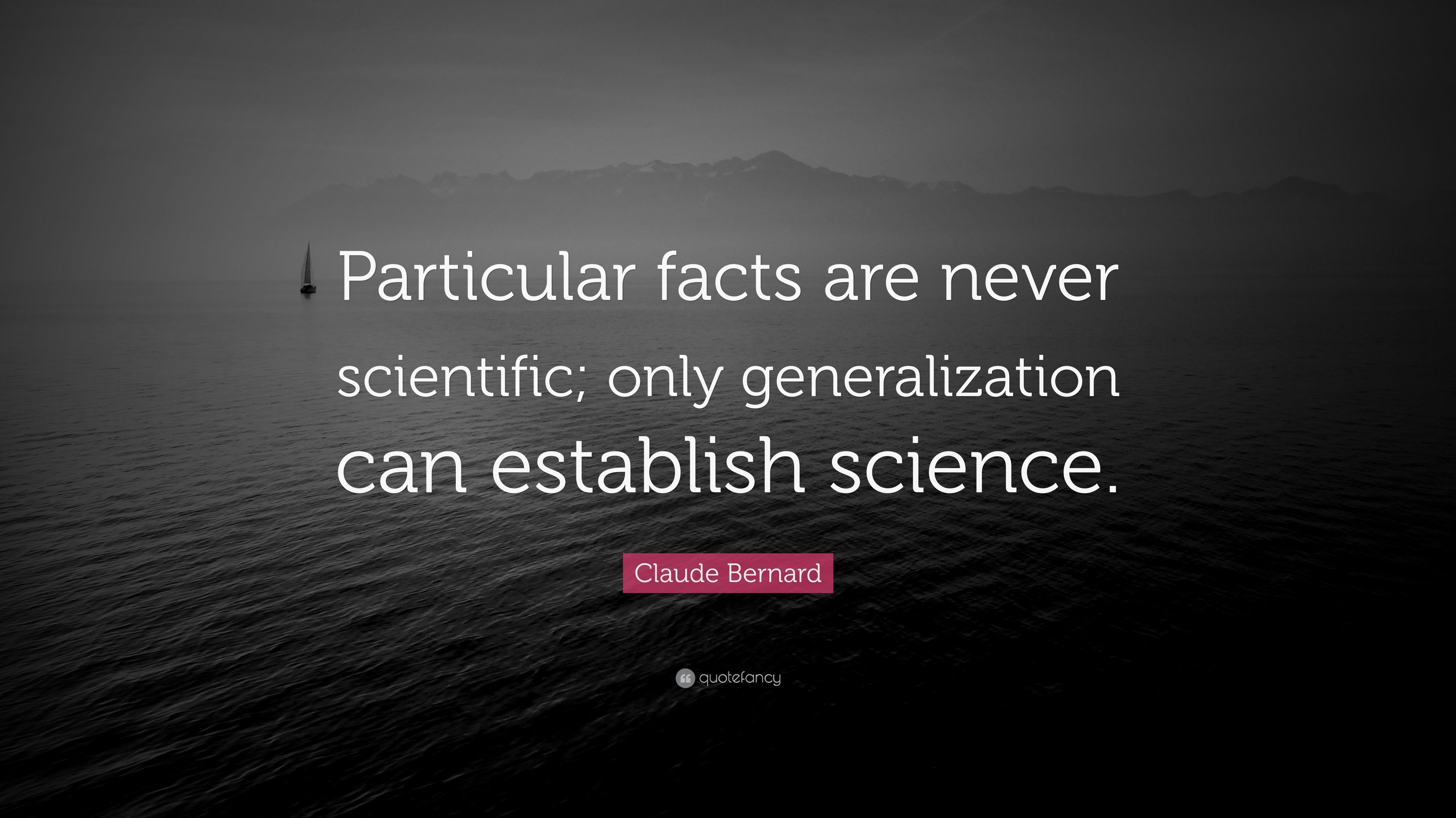 "Claude Bernard Quote: ""Particular facts are never scientific"