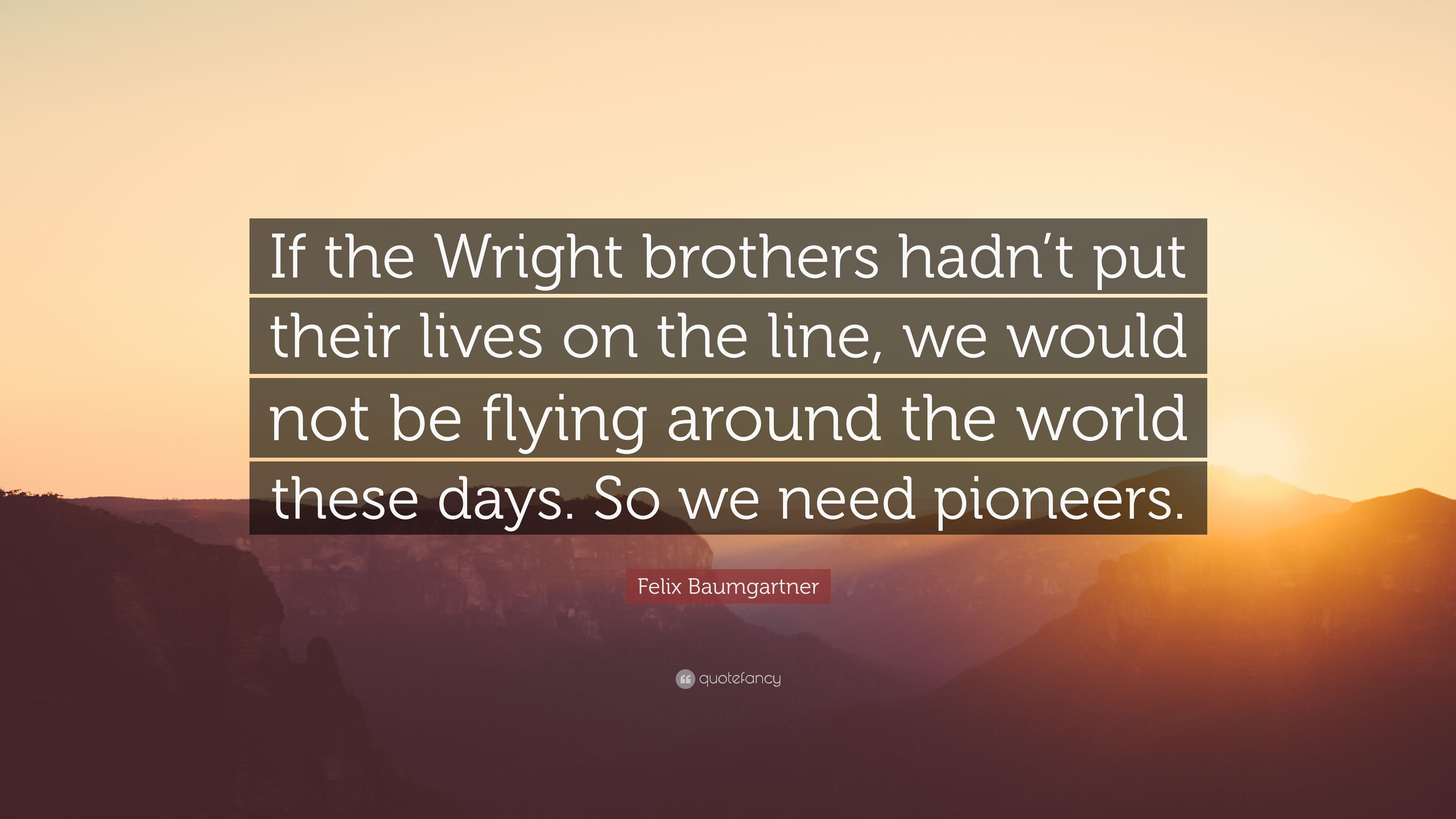 "The Wright Brothers Quotes Felix Baumgartner Quote ""If The Wright Brothers Hadn't Put Their"
