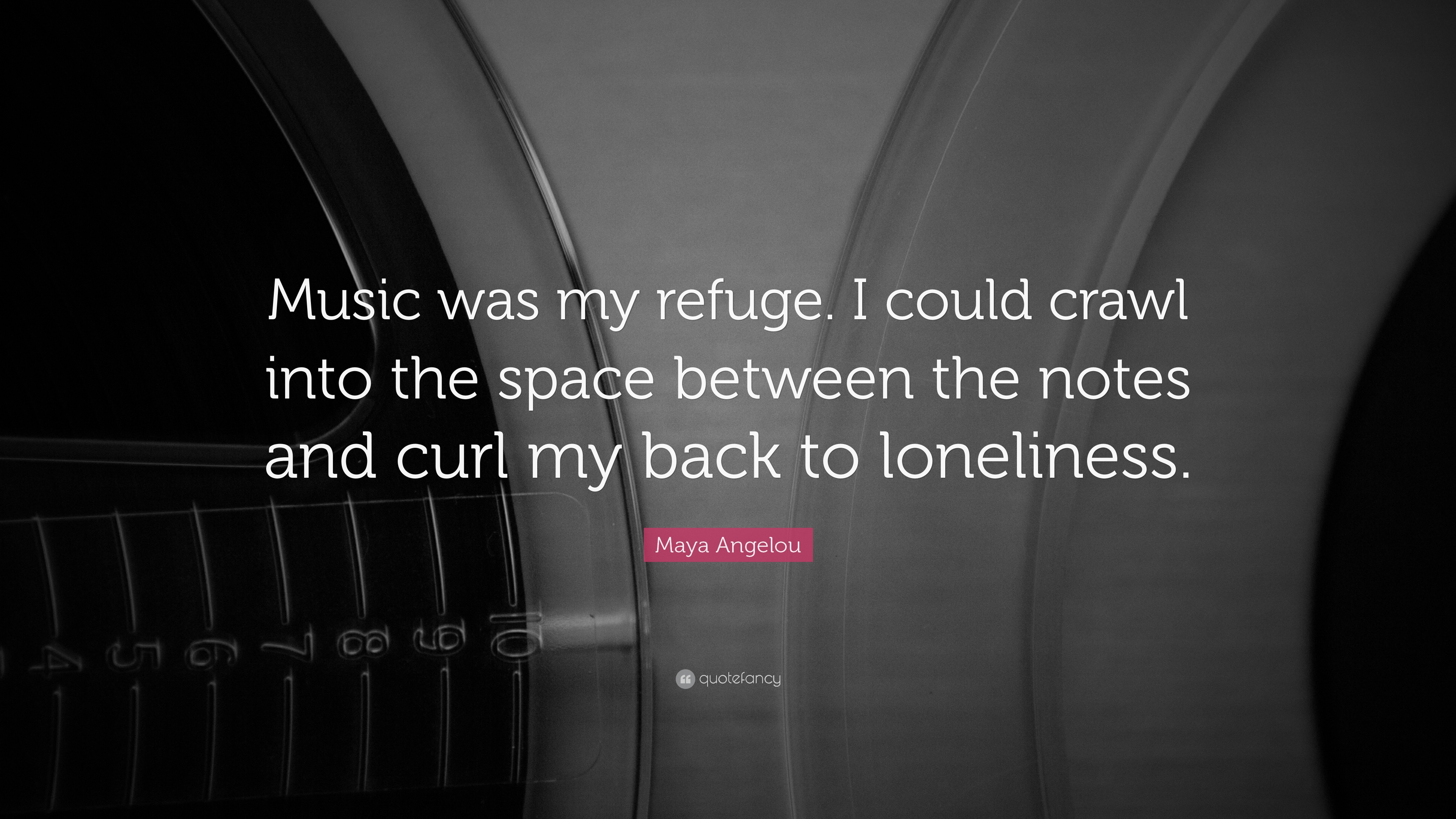 Loneliness Quotes Music Was My Refuge I Could Crawl Into The Space Between