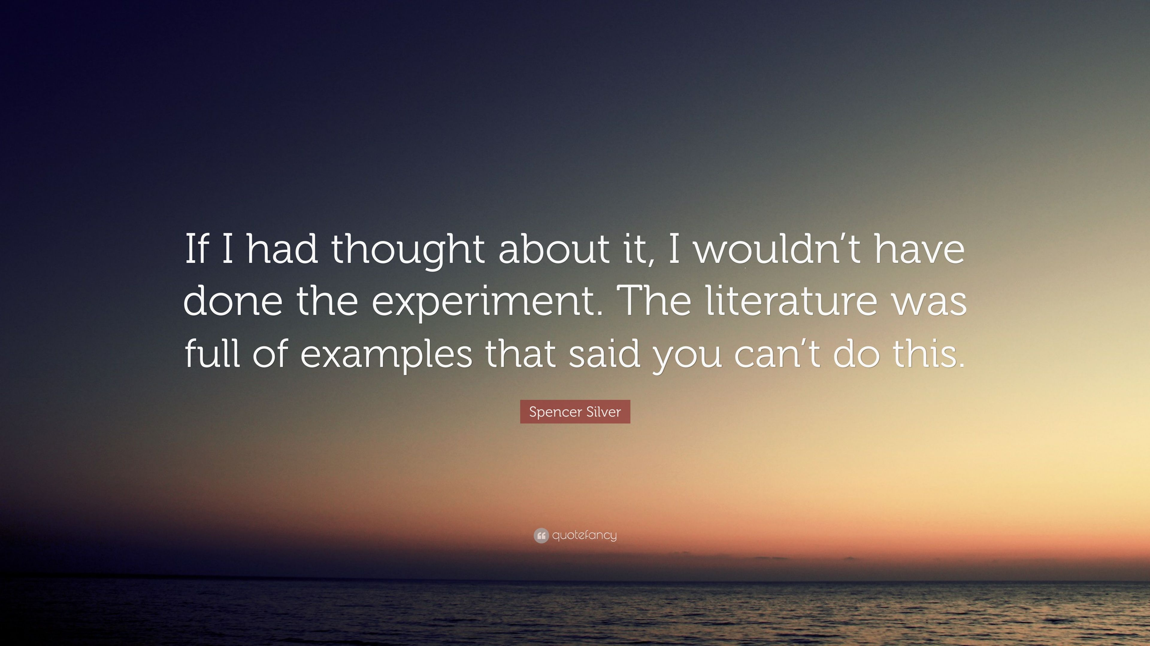 Silver Quote | Spencer Silver Quote If I Had Thought About It I Wouldn T Have