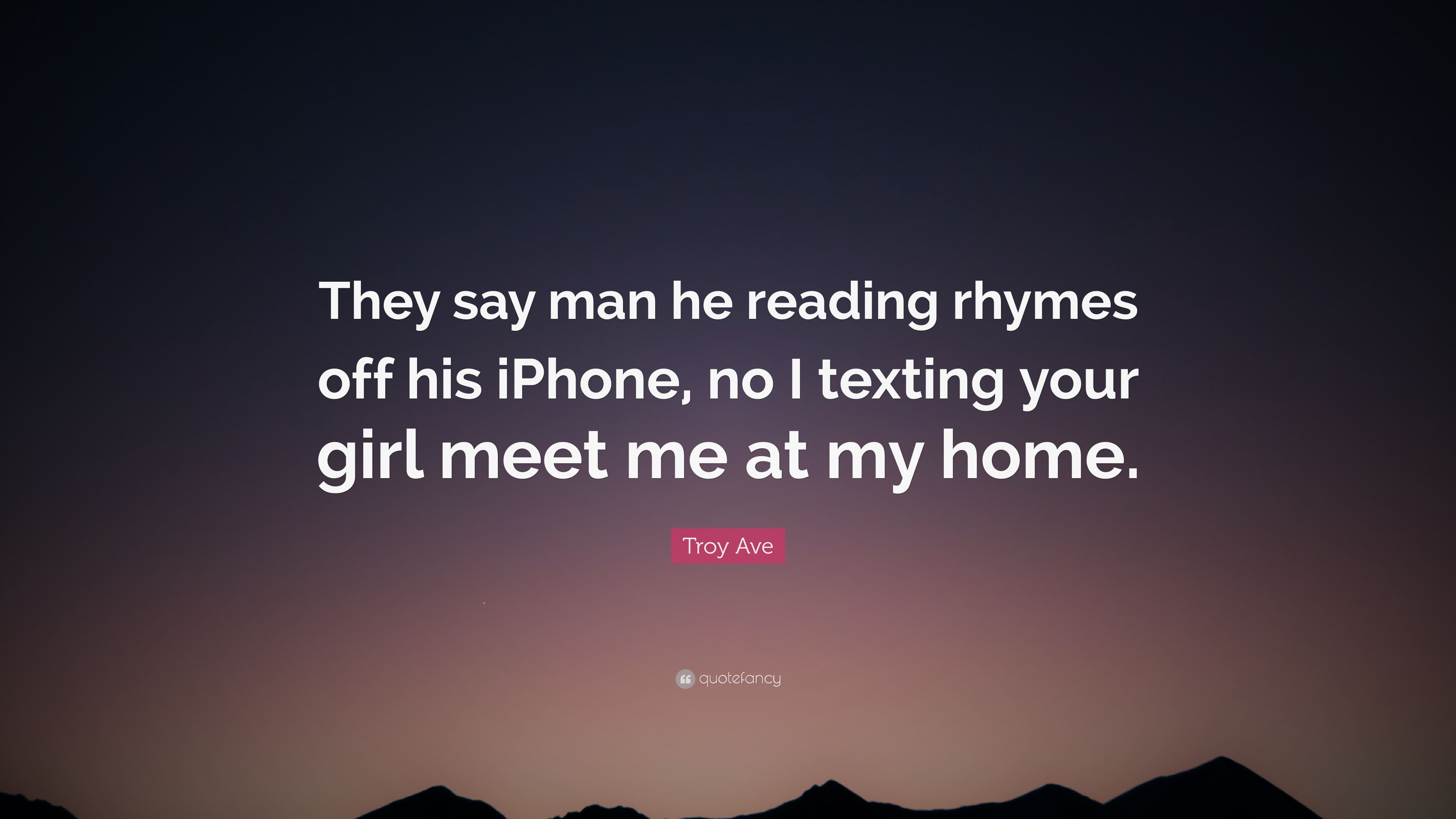"Rhyming Life Quotes Troy Ave Quote ""They Say Man He Reading Rhymes Off His Iphone No"