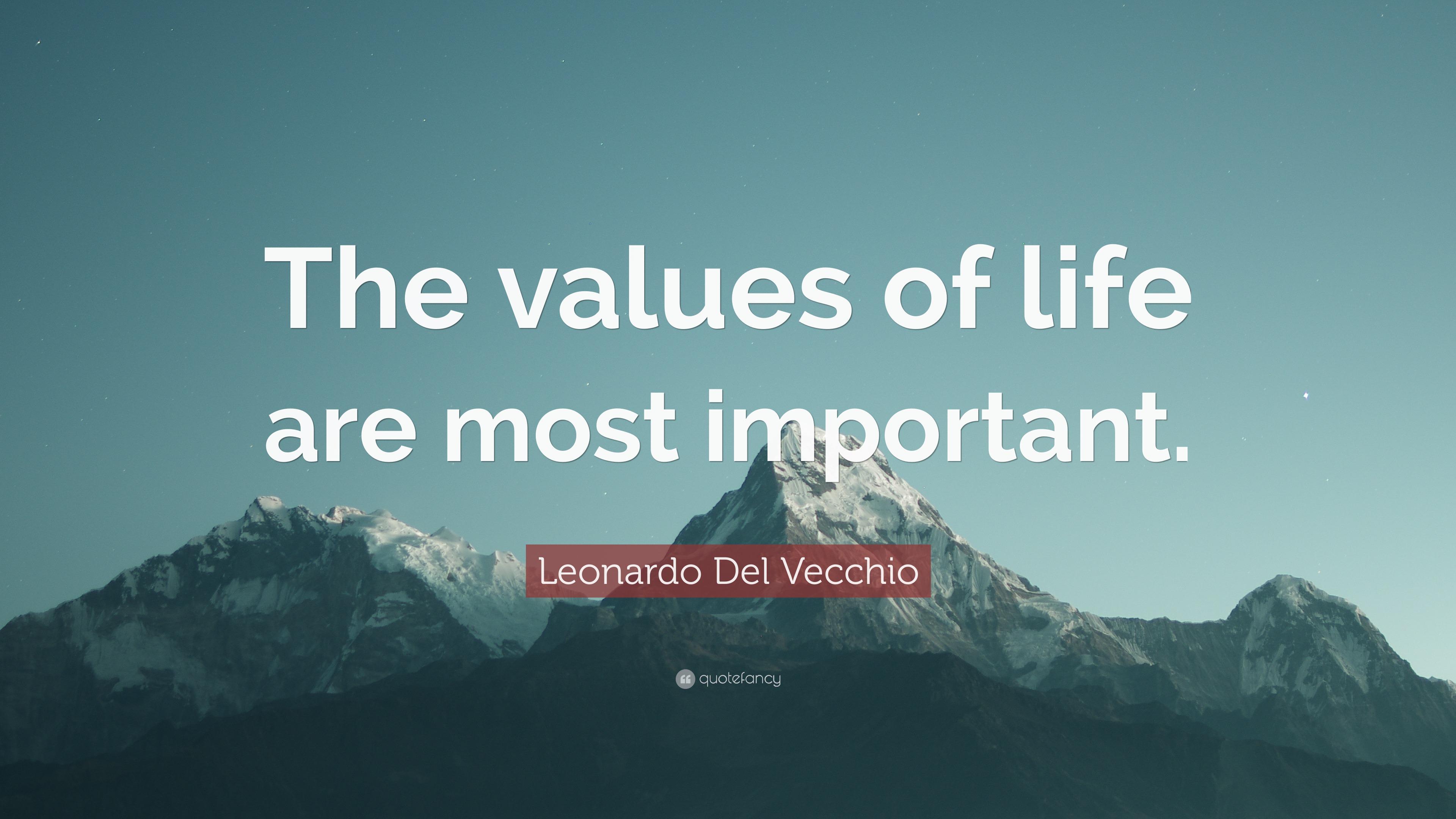 """Leonardo Del Vecchio Quote: """"The values of life are most"""