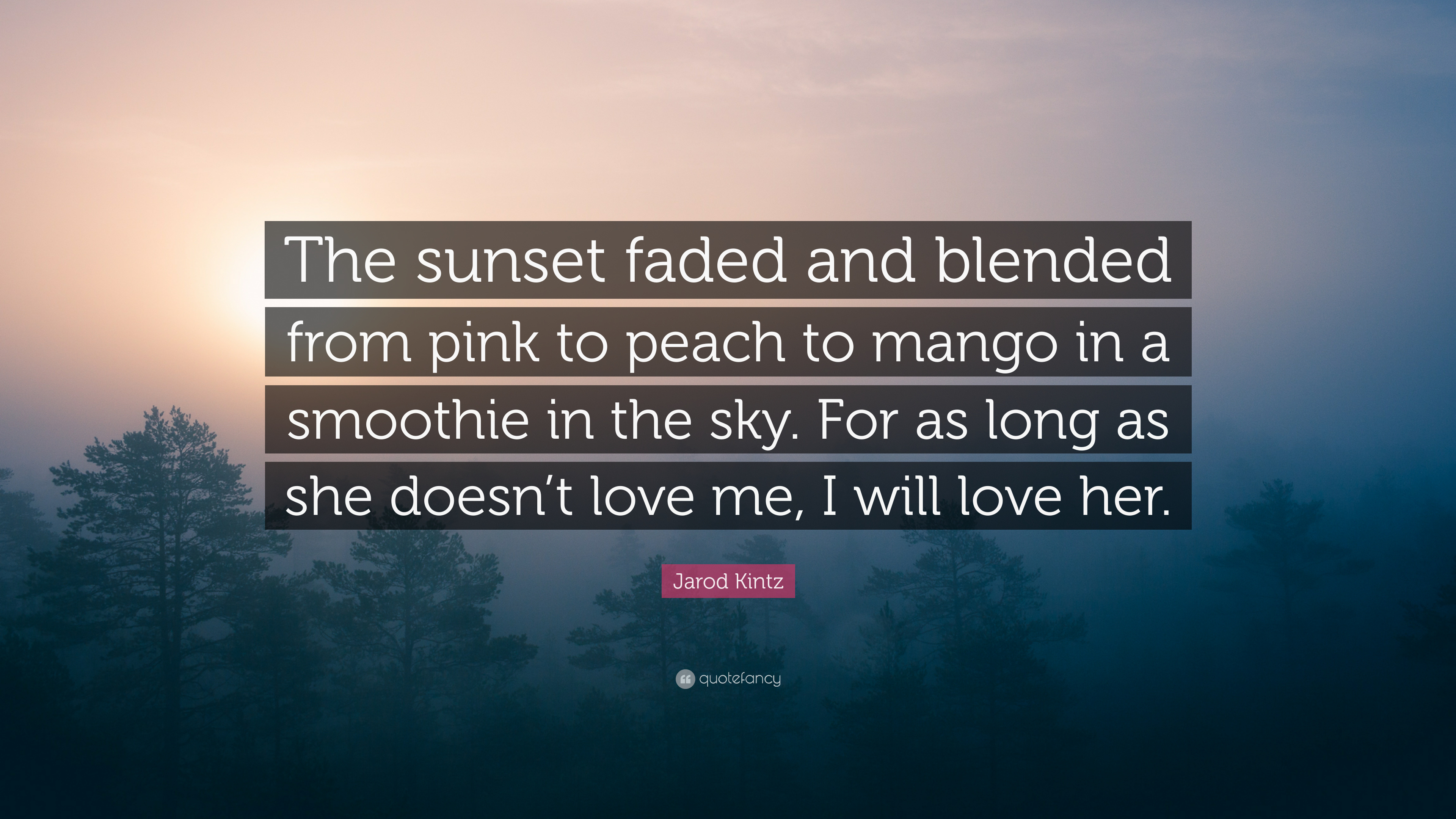 Jarod Kintz Quote The Sunset Faded And Blended From Pink To Peach