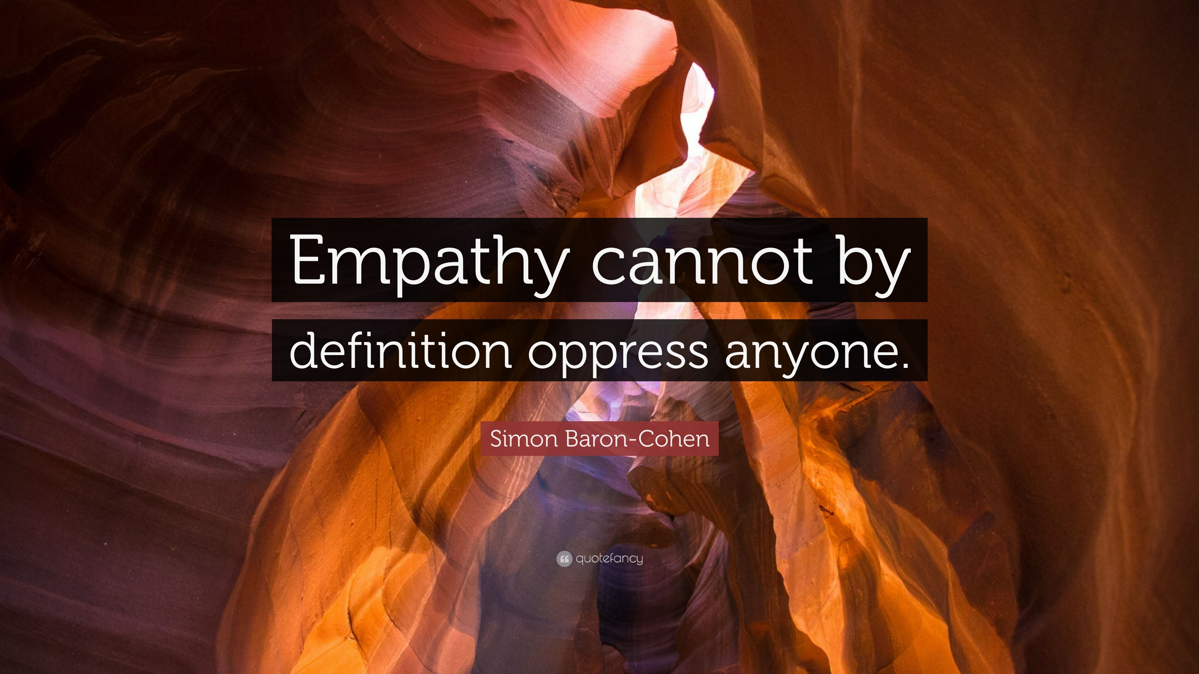 """Simon Baron-Cohen Quote: """"Empathy cannot by definition oppress anyone."""""""