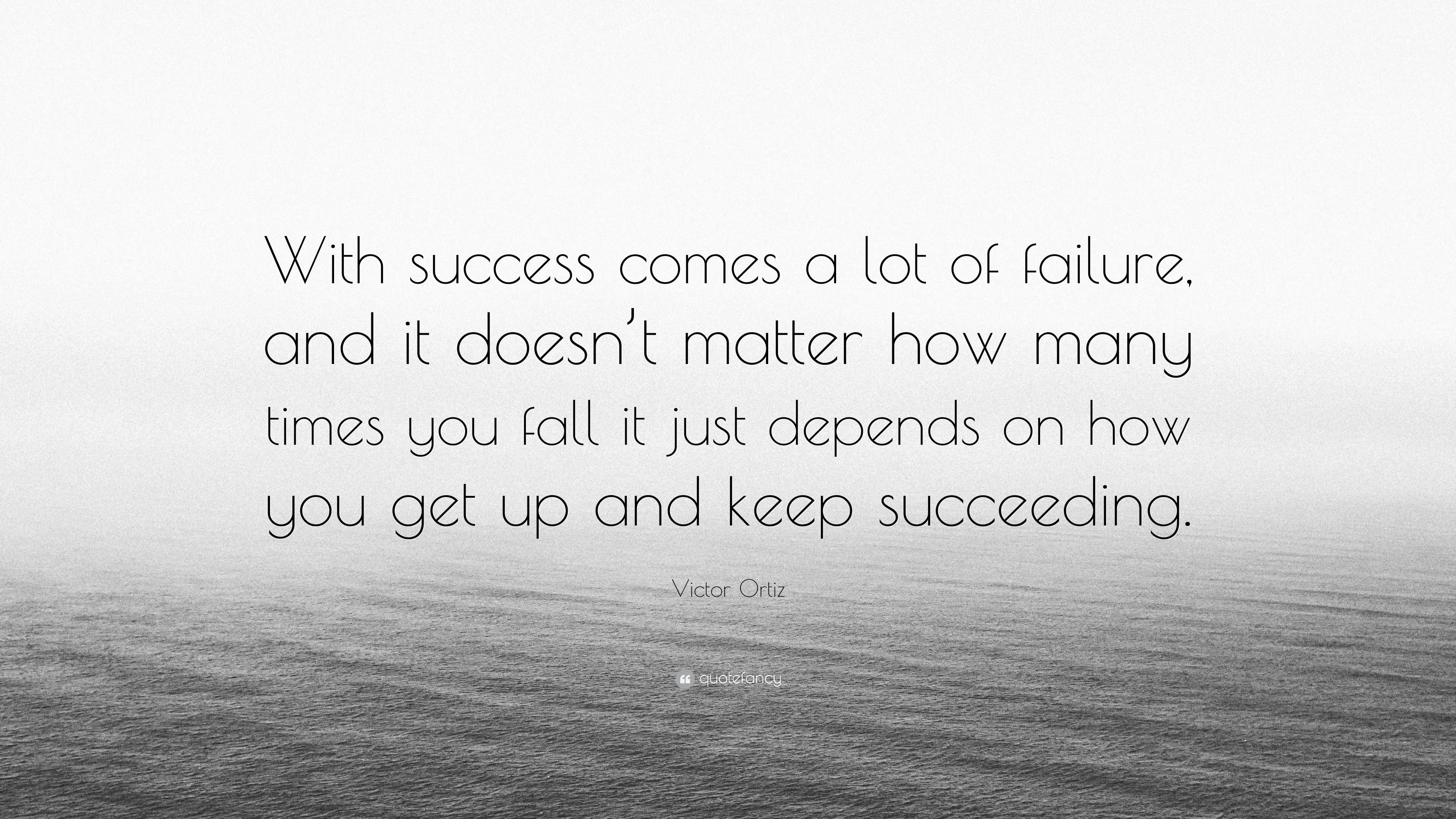 Victor Ortiz Quote With Success Comes A Lot Of Failure And It