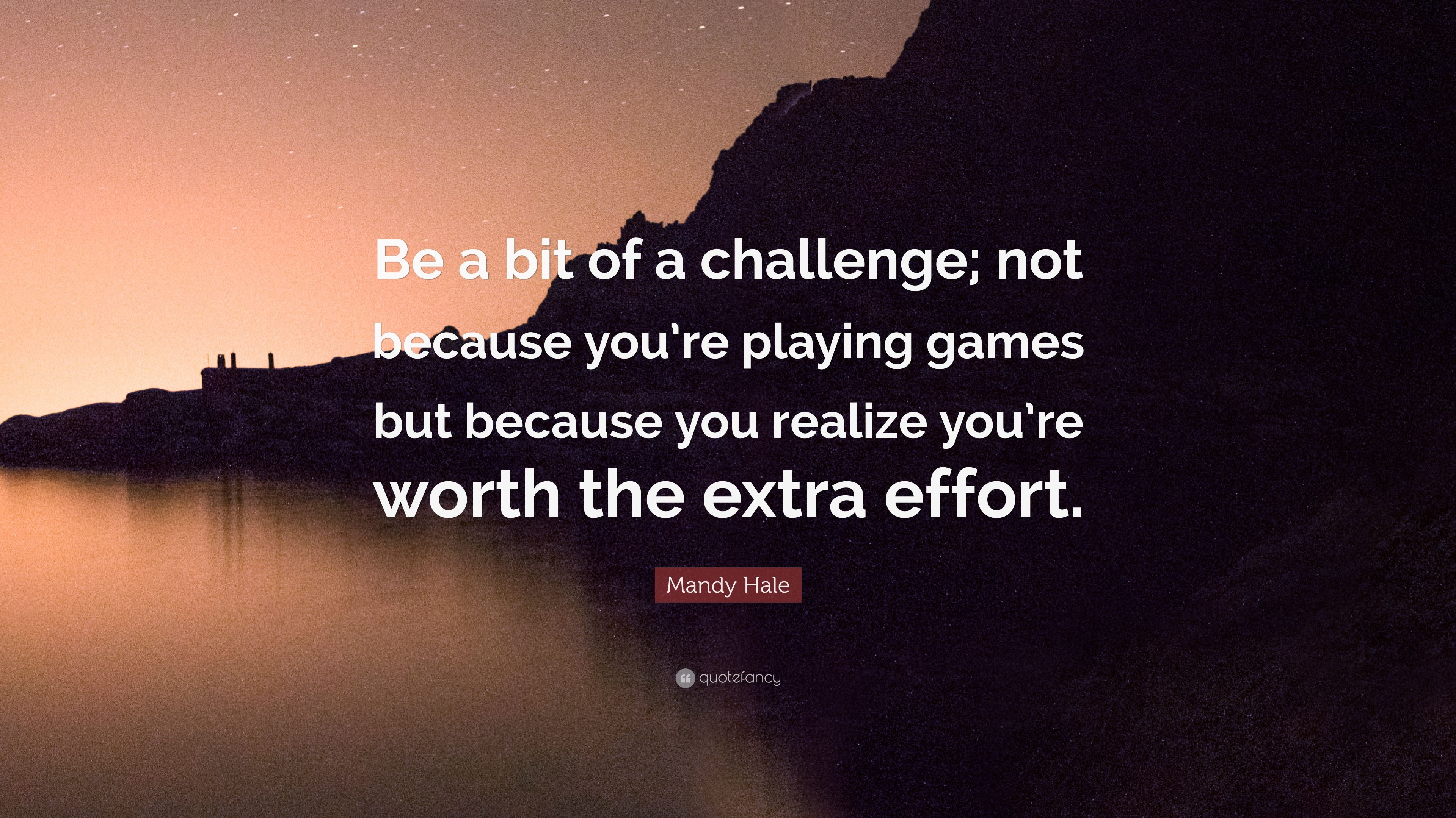 """Mandy Hale Quotes Mandy Hale Quote """"Be A Bit Of A Challenge Not Because You're"""