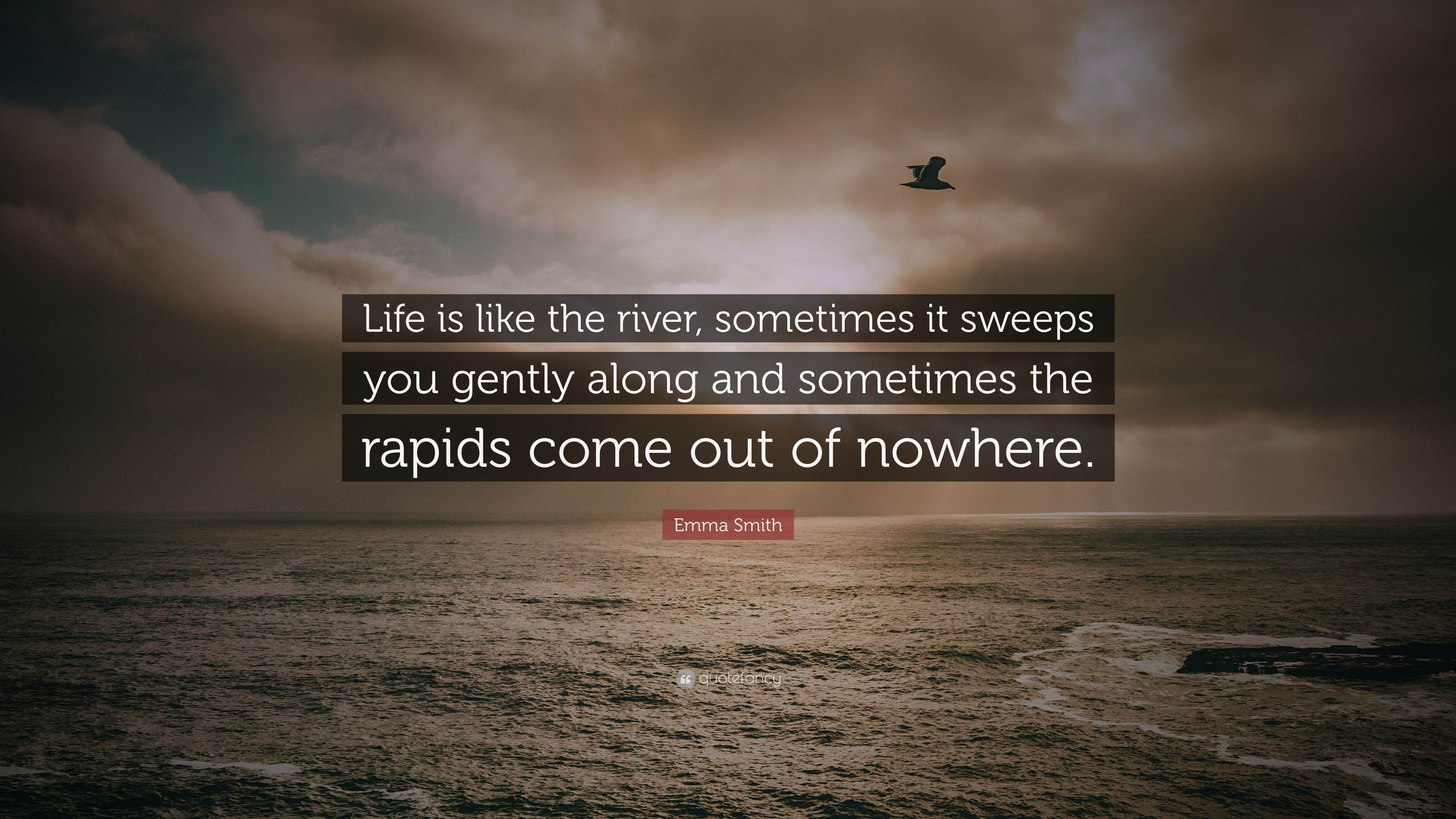 Emma Smith Quote Life Is Like The River Sometimes It Sweeps You