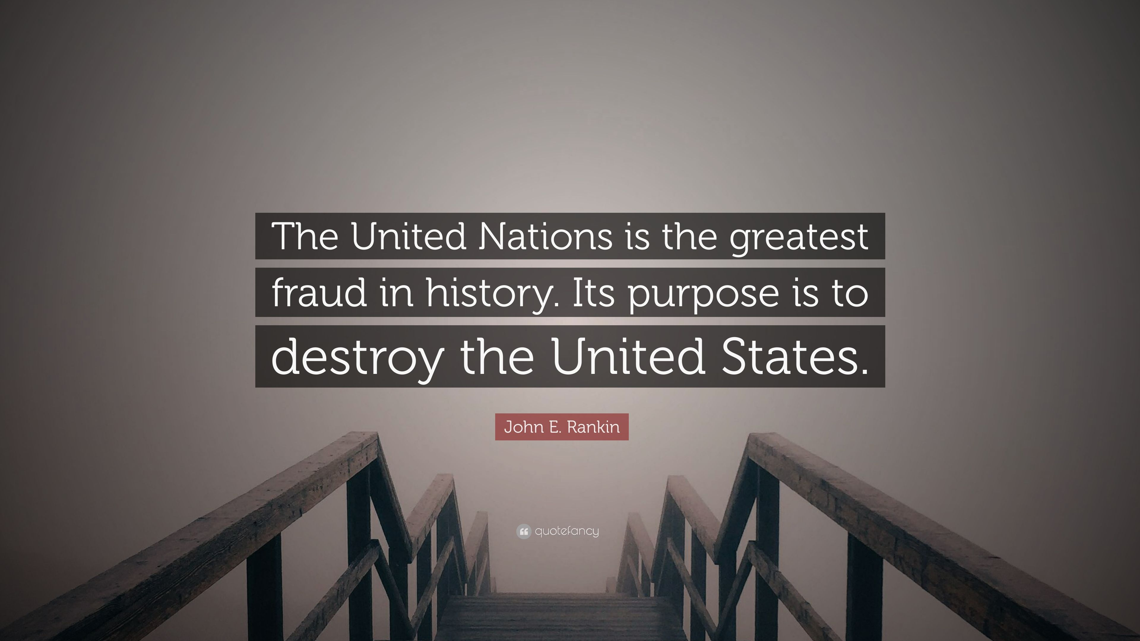 """John E. Rankin Quote: """"The United Nations is the greatest fraud in ..."""
