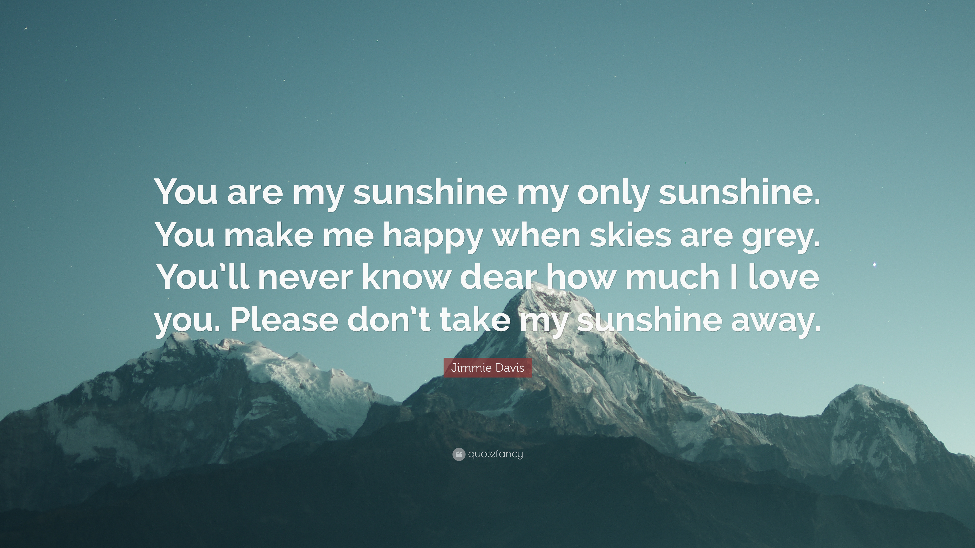 Jimmie Davis Quote You Are My Sunshine My Only Sunshine You