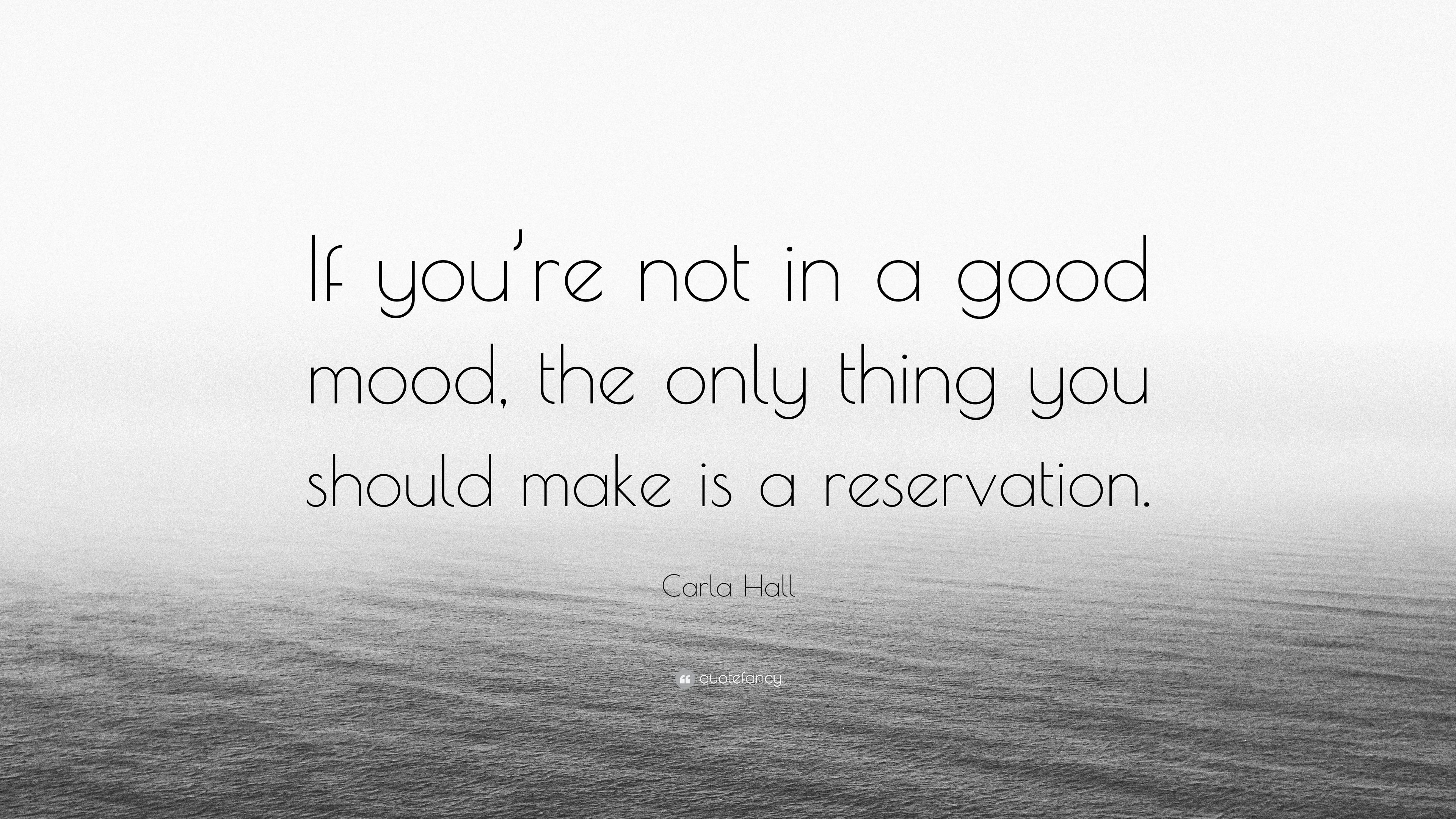 "Carla Hall Quote: ""If you\'re not in a good mood, the only ..."