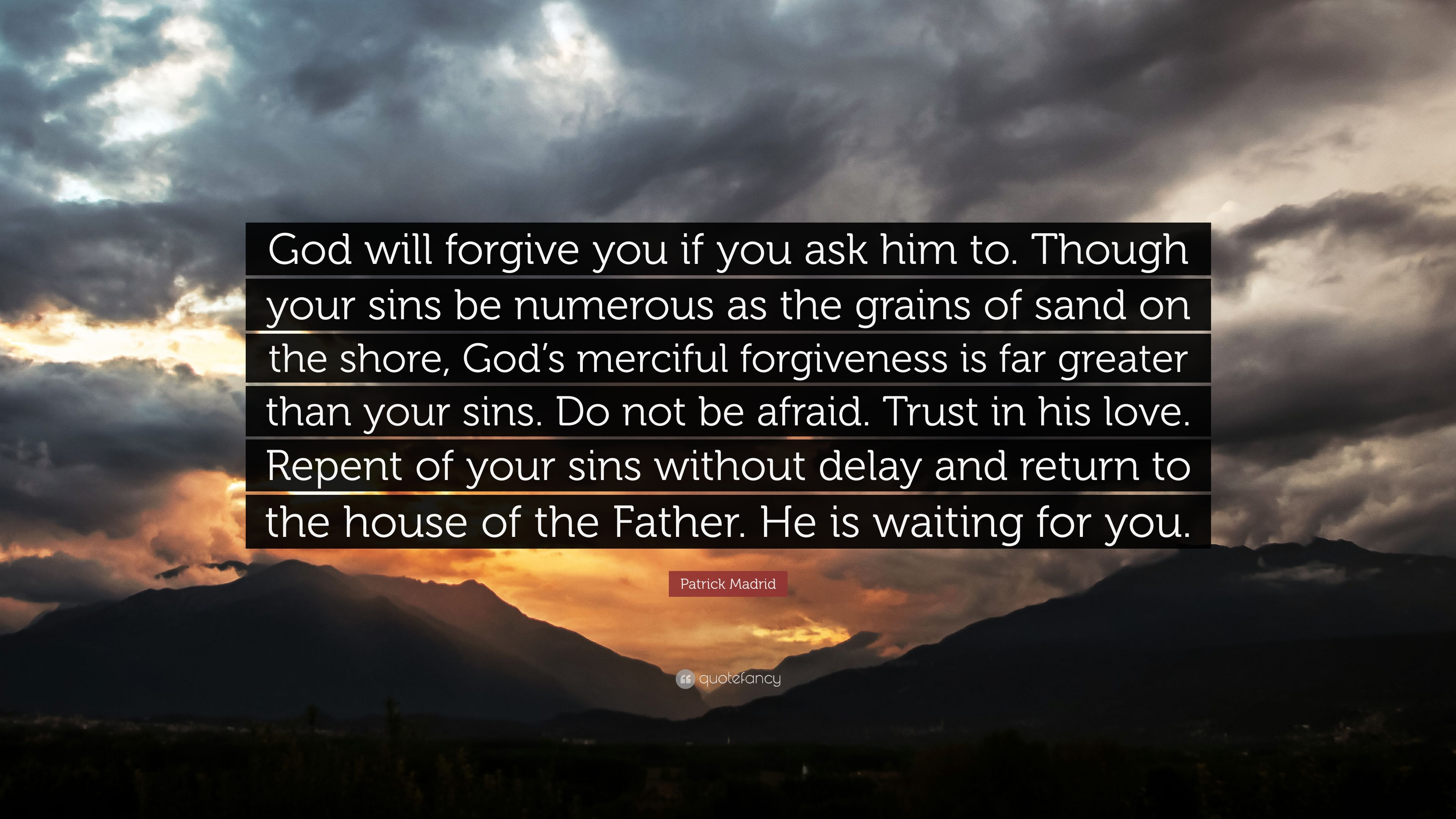 """patrick madrid quote """"god will forgive you if you ask him to"""