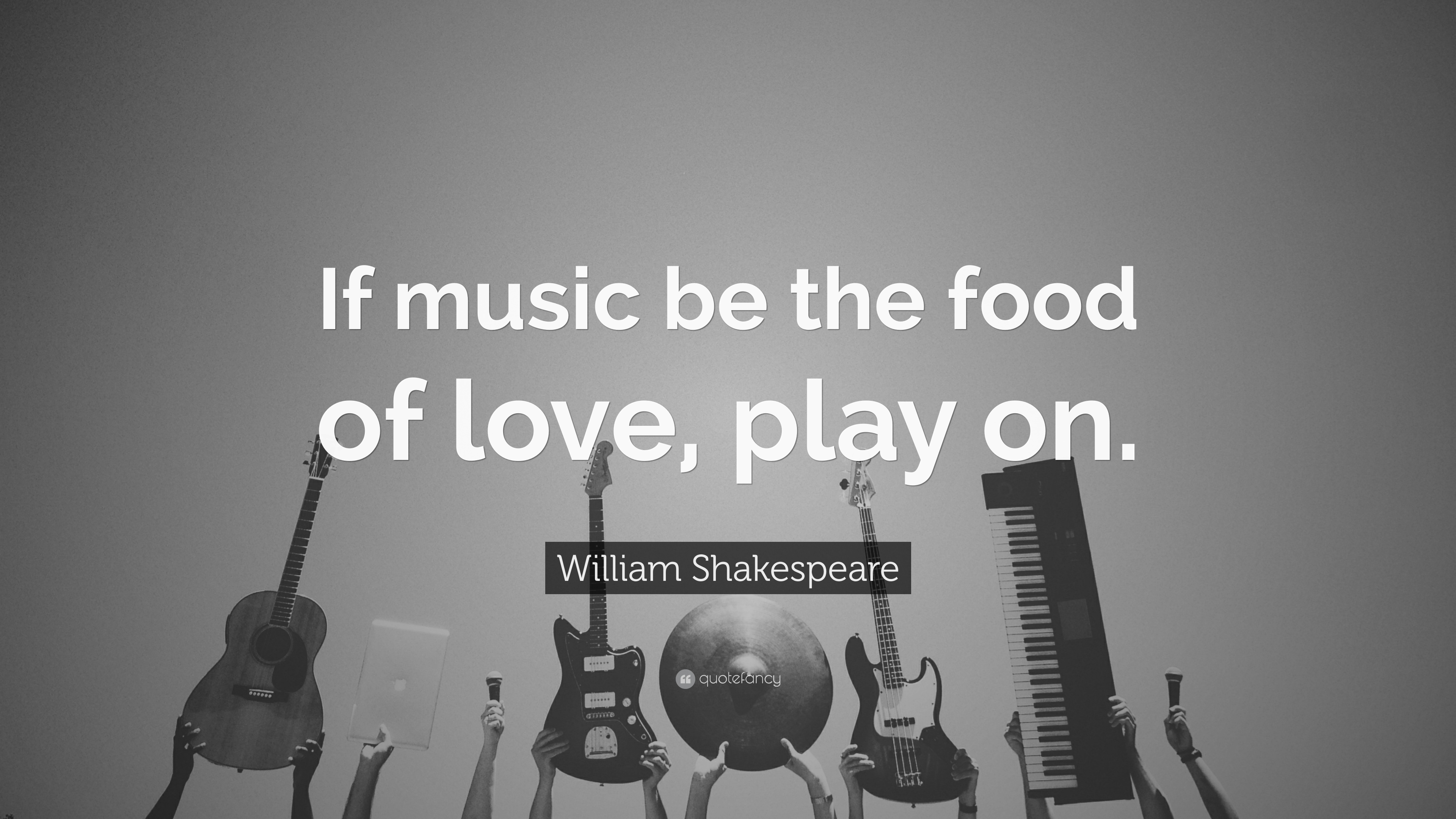 William Shakespeare Quote: U201cIf Music Be The Food Of Love, Play On.