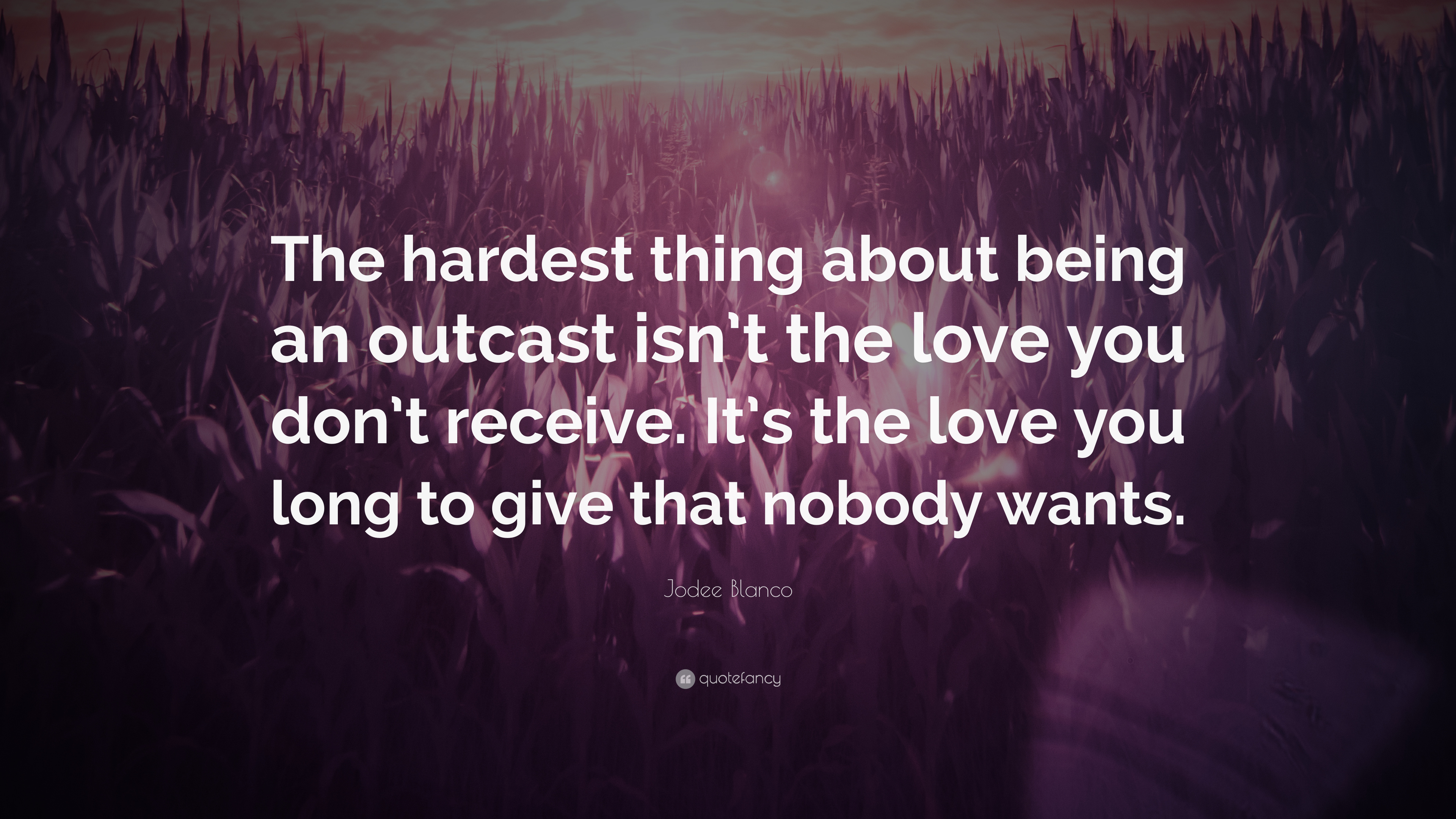 Jodee Blanco Quote The Hardest Thing About Being An Outcast Isnt
