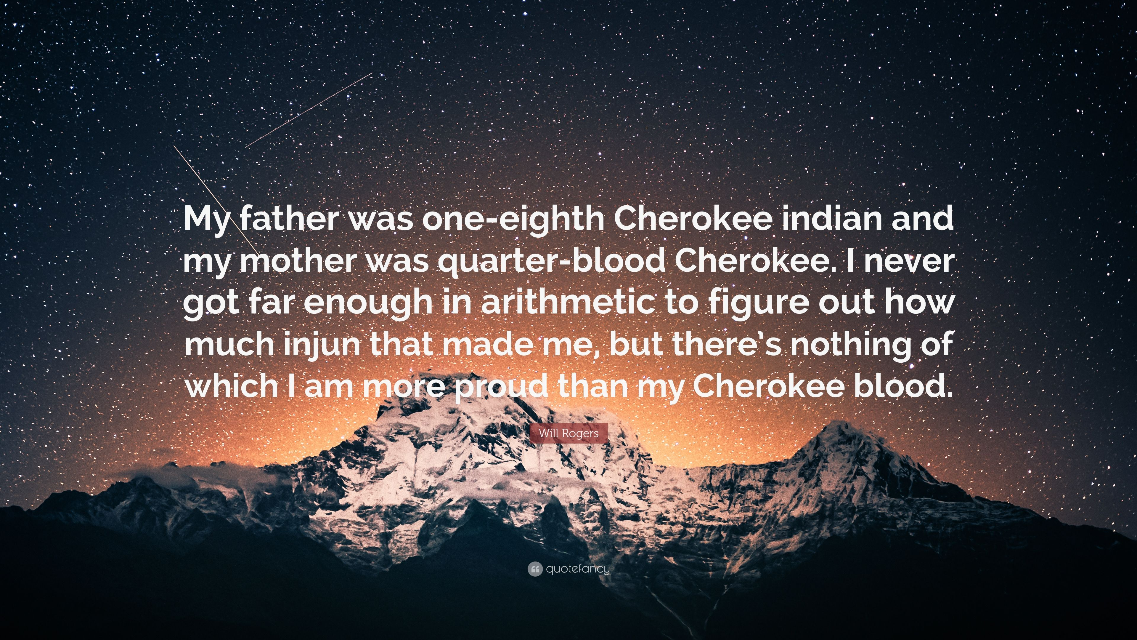 """Cherokee Indian Quotes Will Rogers Quote """"My Father Was Oneeighth Cherokee Indian And"""