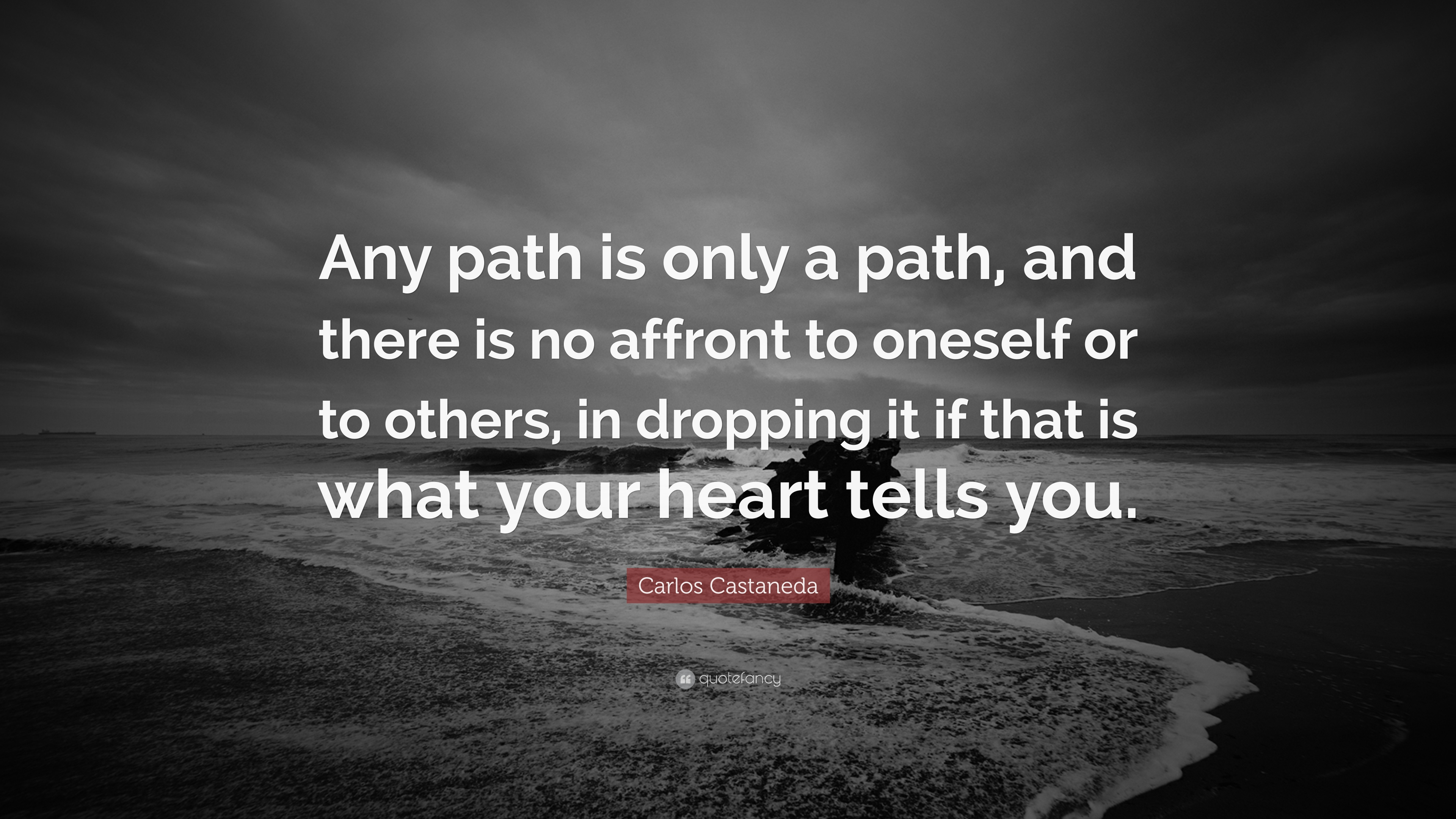 "Carlos Castaneda Quotes Heart Quotesgram: Carlos Castaneda Quote: ""Any Path Is Only A Path, And"