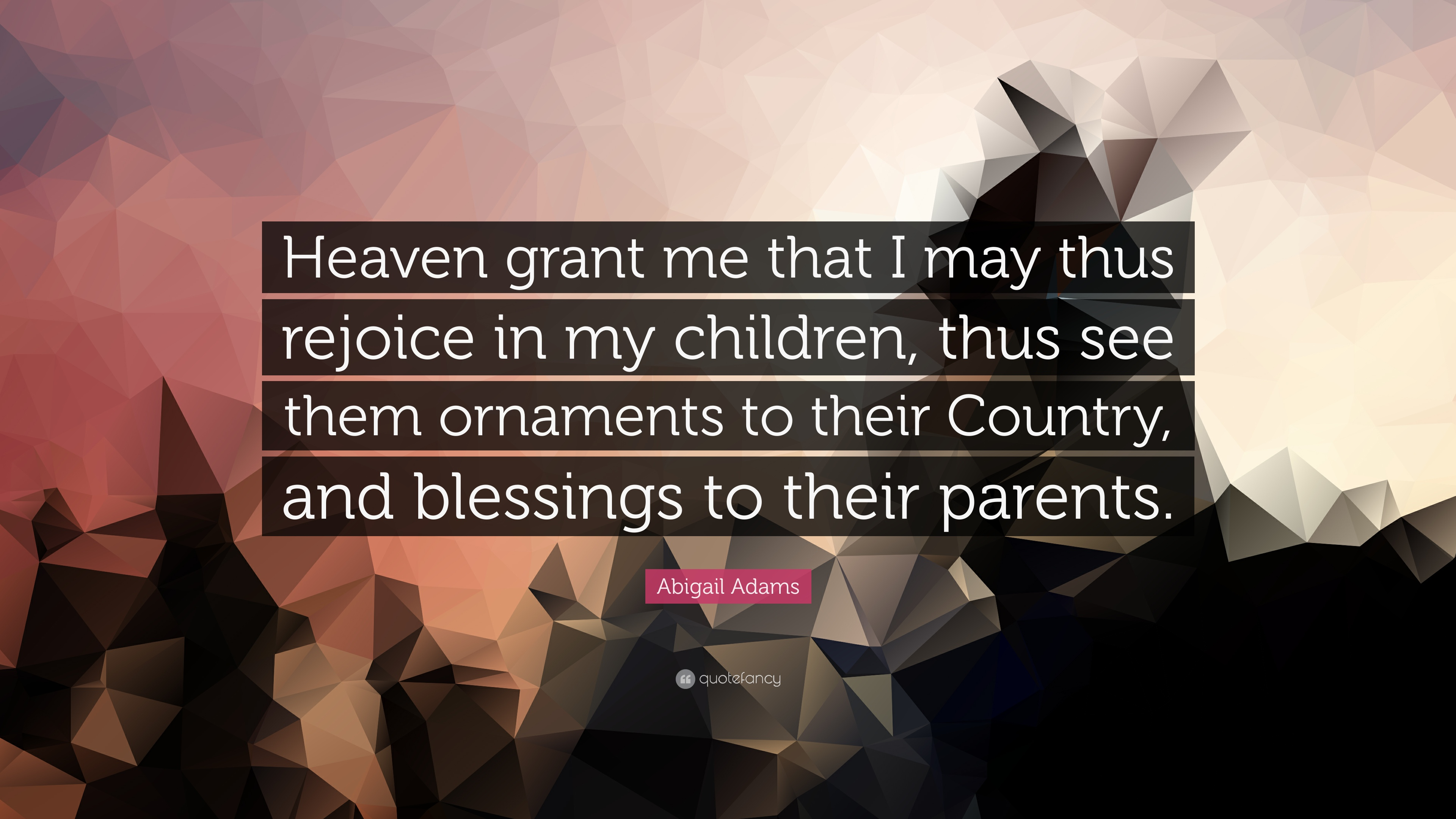 """Abigail Adams Quotes Abigail Adams Quote """"Heaven Grant Me That I May Thus Rejoice In"""