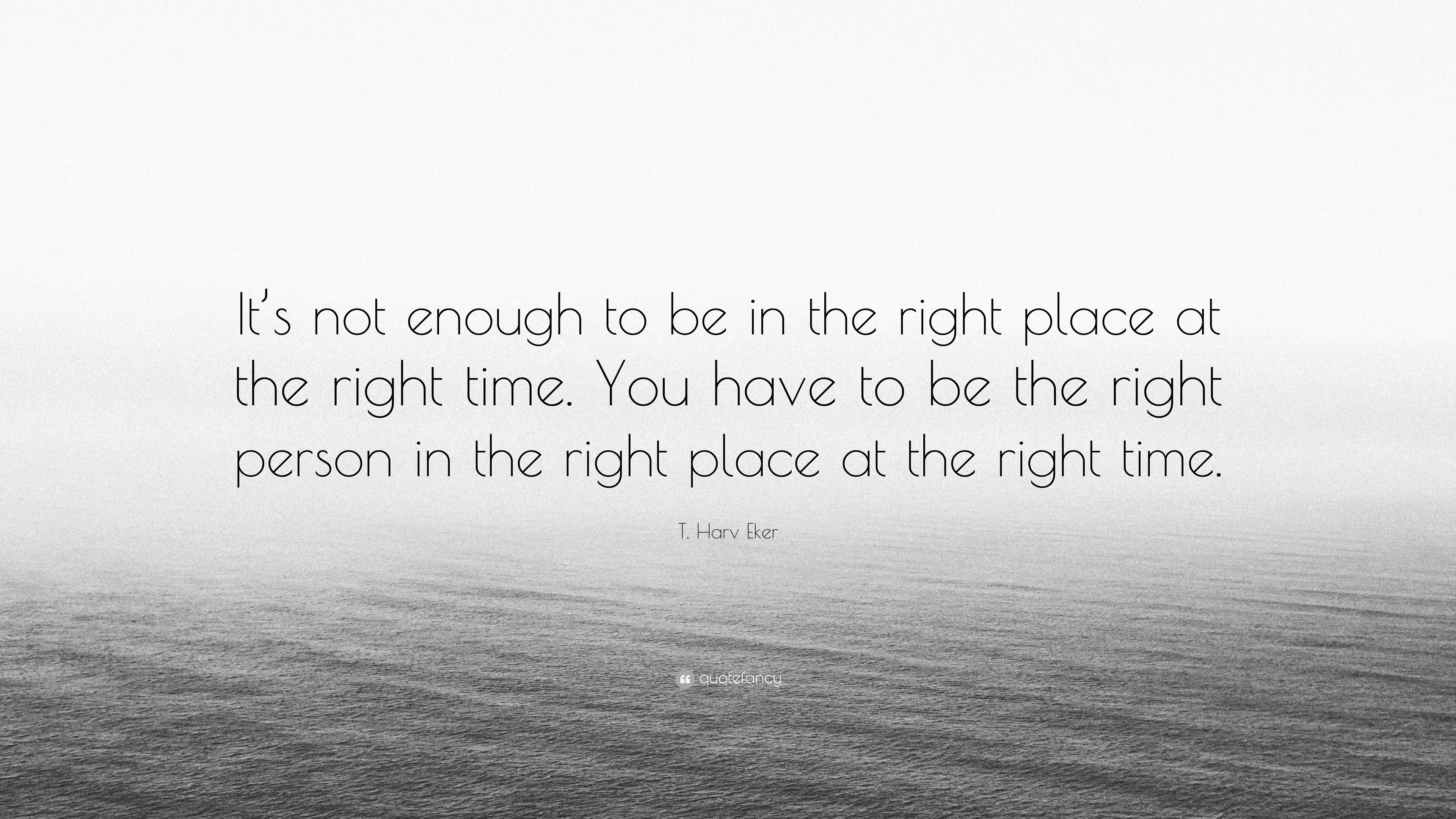 T Harv Eker Quote Its Not Enough To Be In The Right Place At The