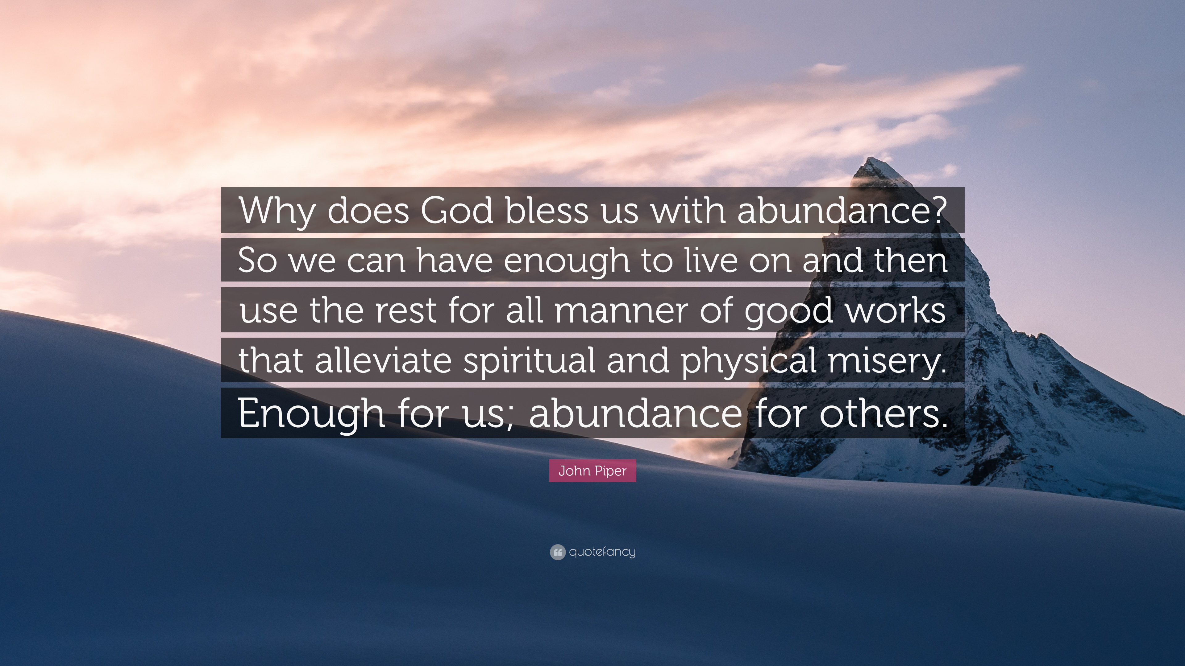 "john piper quote ""why does god bless us abundance so we can"