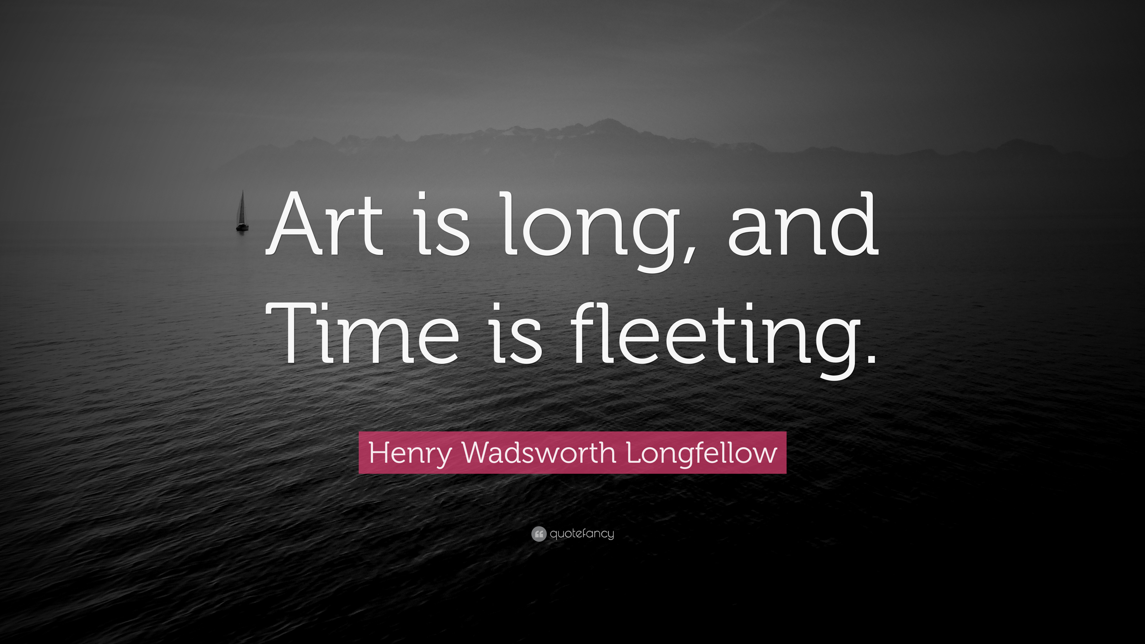 Henry Wadsworth Longfellow Quote Art Is Long And Time Is Fleeting