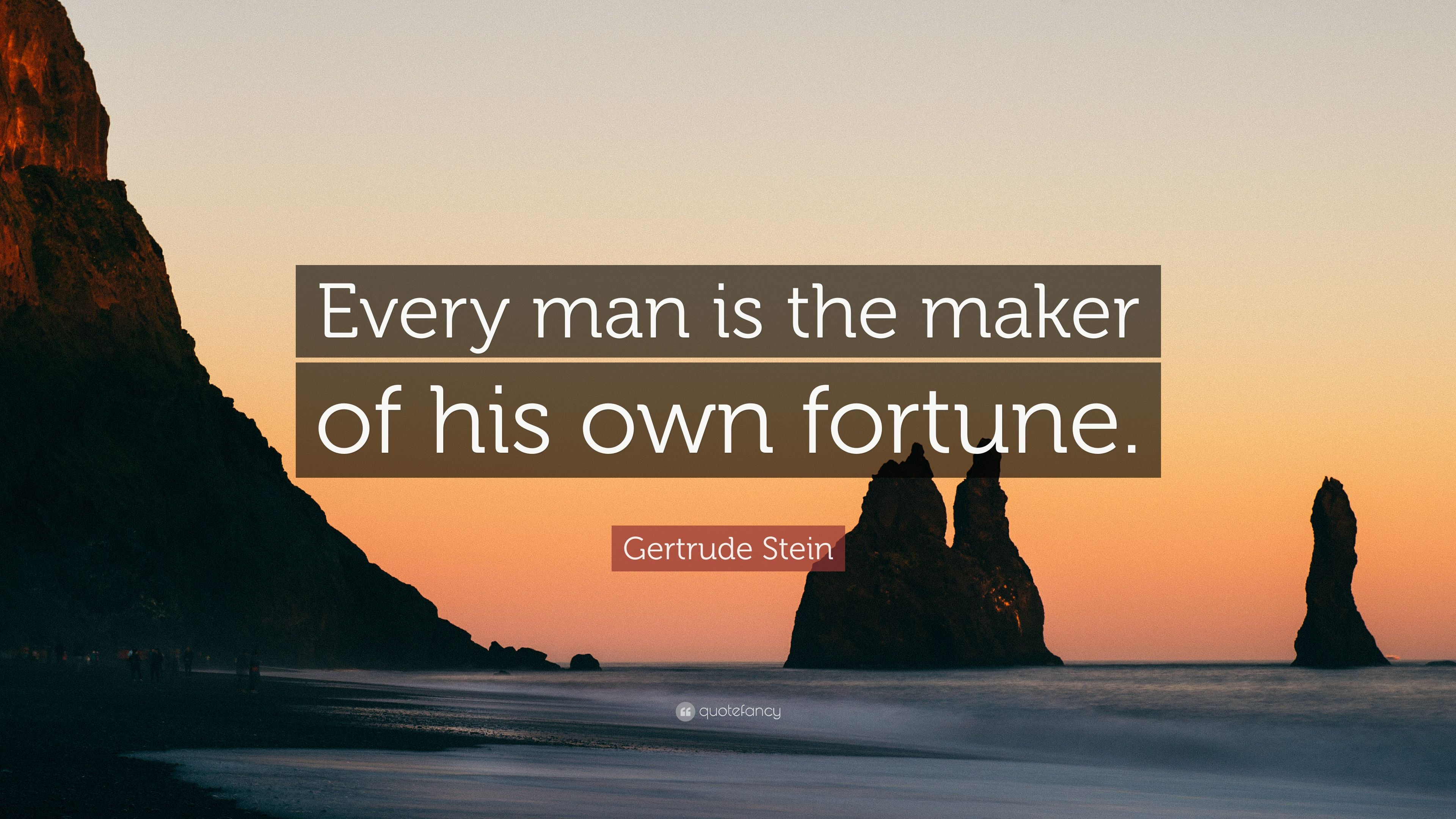 Image of: Own Destiny Gertrude Stein Quote every Man Is The Maker Of His Own Fortune Quote Insurance Gertrude Stein Quote every Man Is The Maker Of His Own Fortune