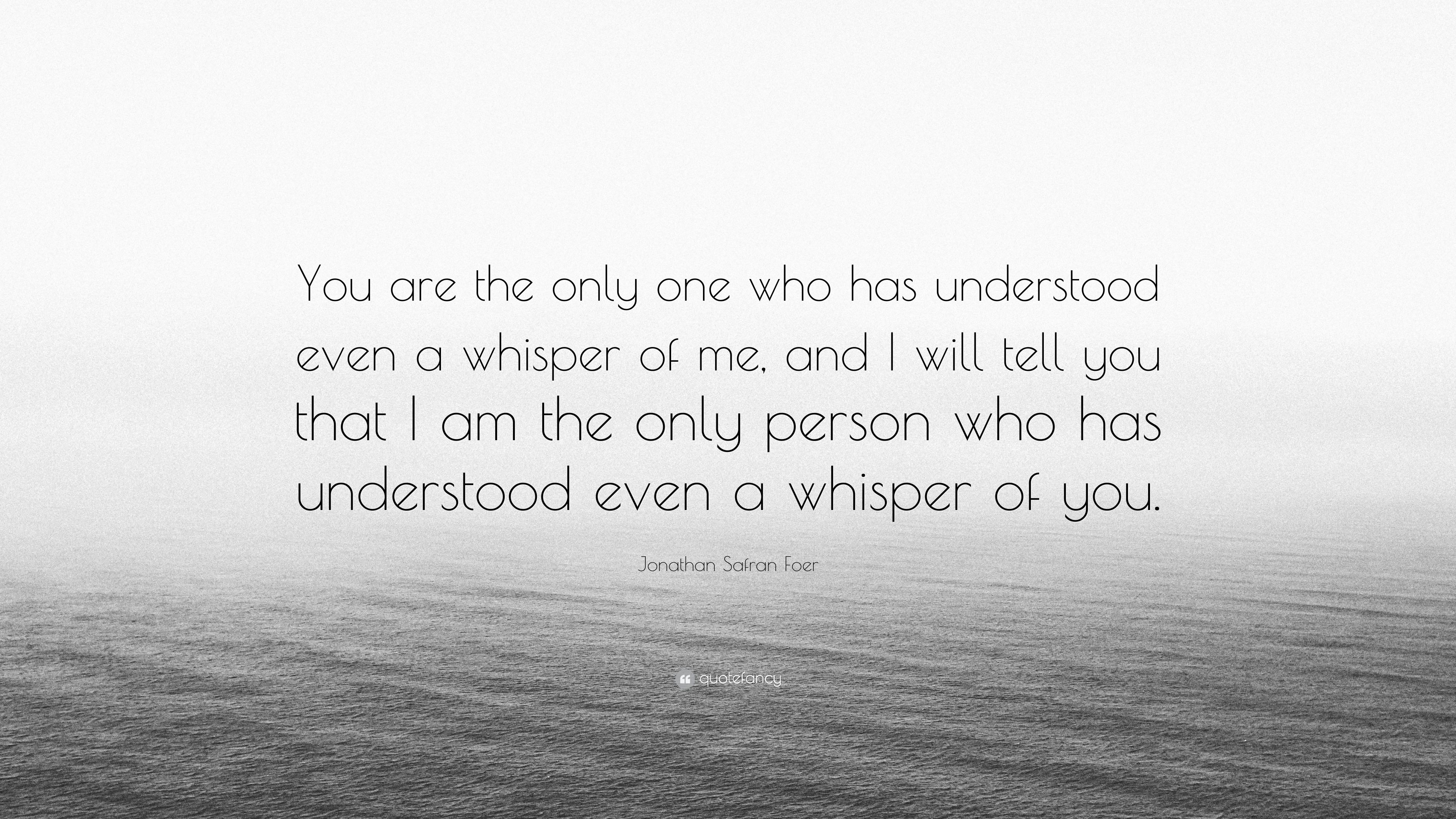 """You Are The One For Me Quotes: Jonathan Safran Foer Quote: """"You Are The Only One Who Has"""