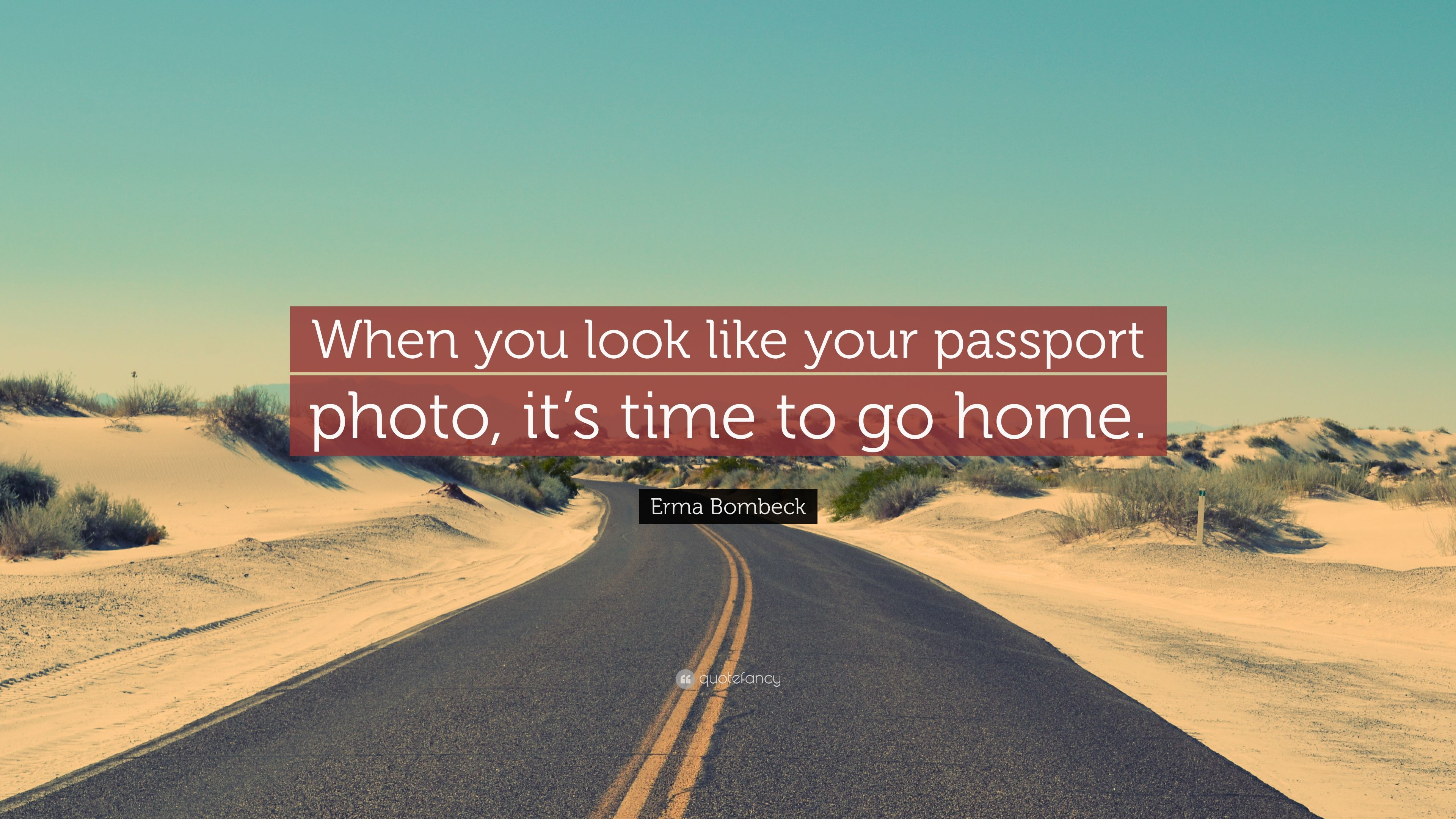 Erma Bombeck Quote When You Look Like Your Passport Photo Its