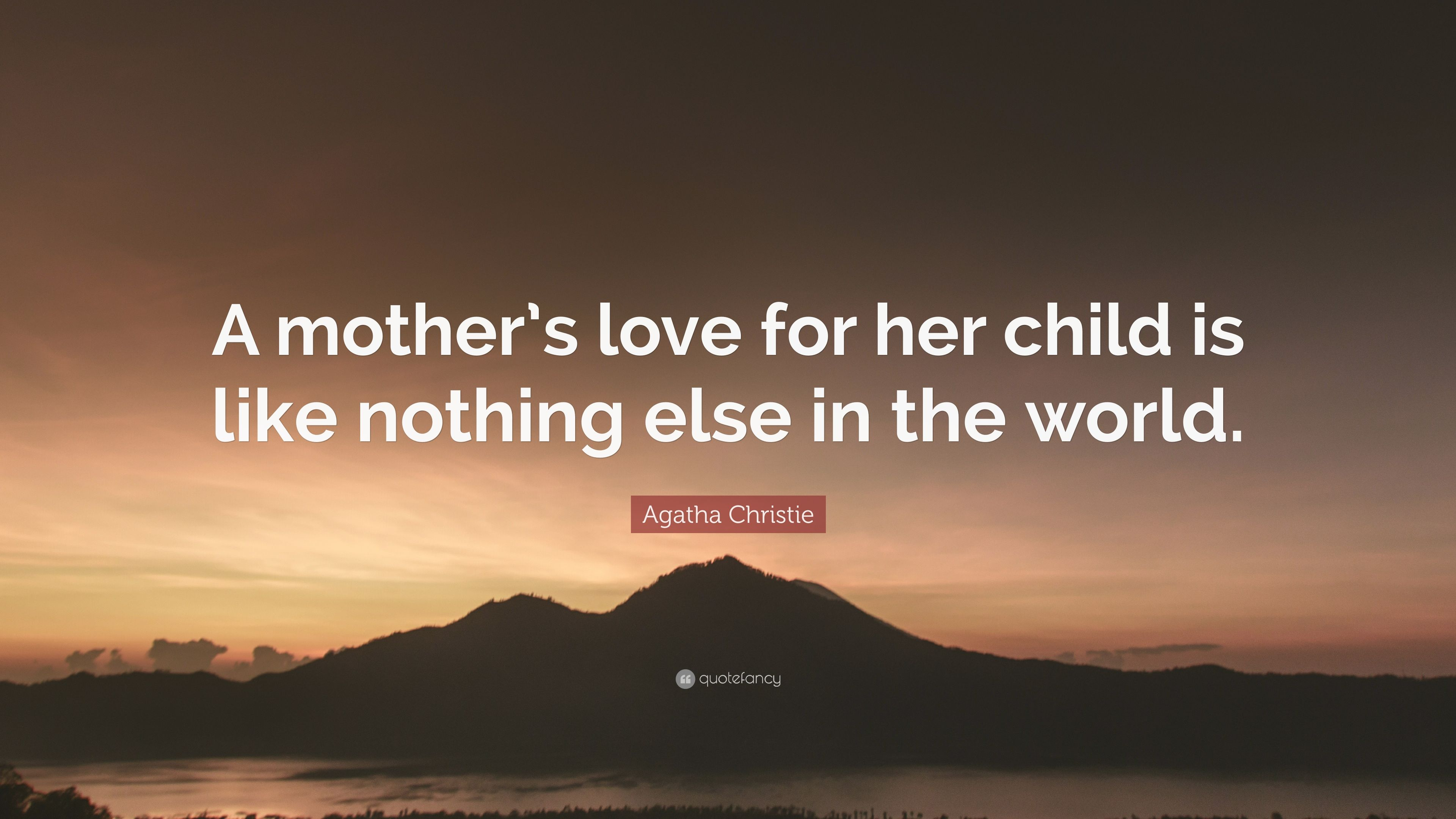 "Agatha Christie Quote ""A mother s love for her child is like nothing else in"