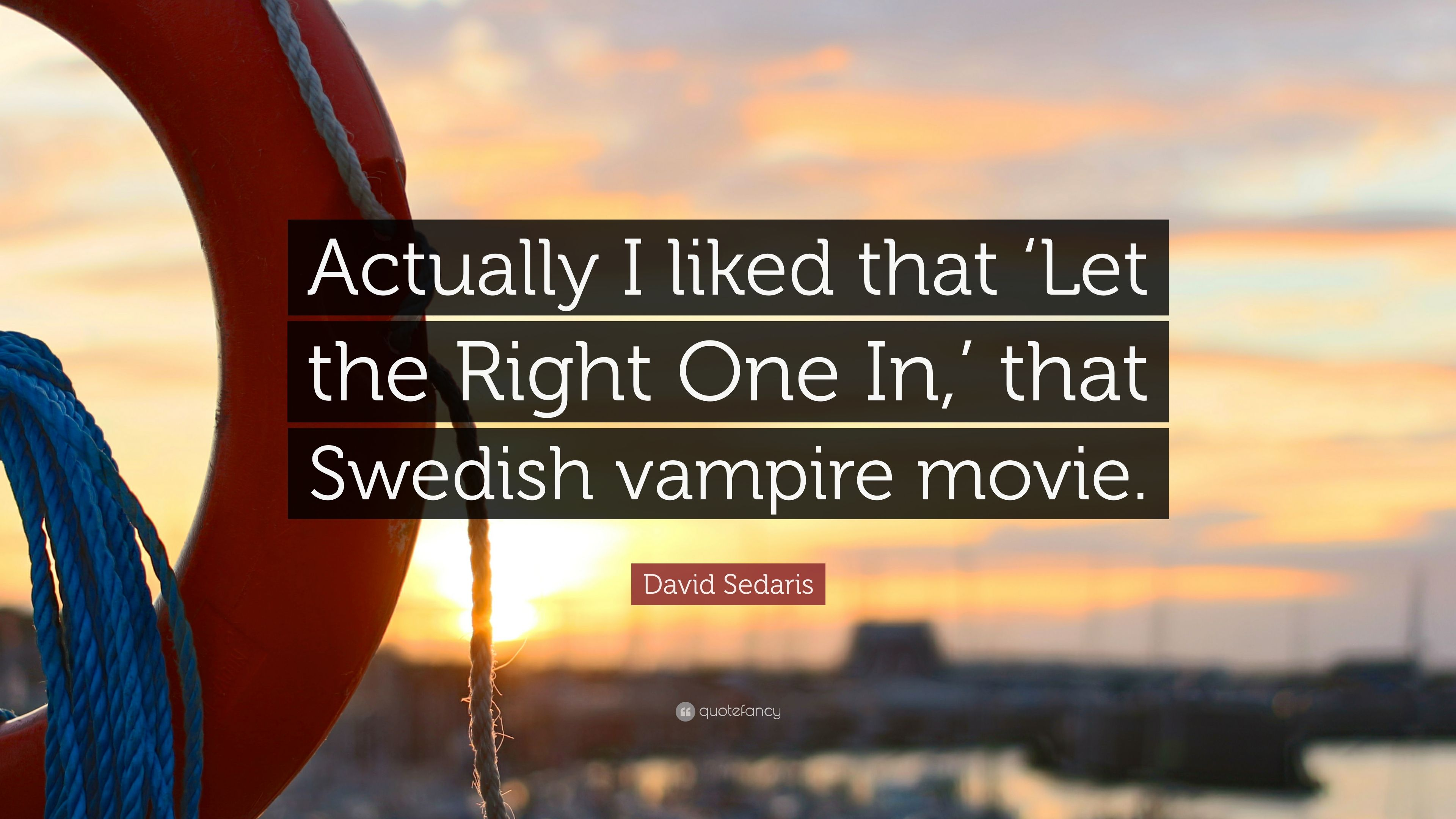"""David Sedaris Quote: """"Actually I Liked That 'Let The Right"""