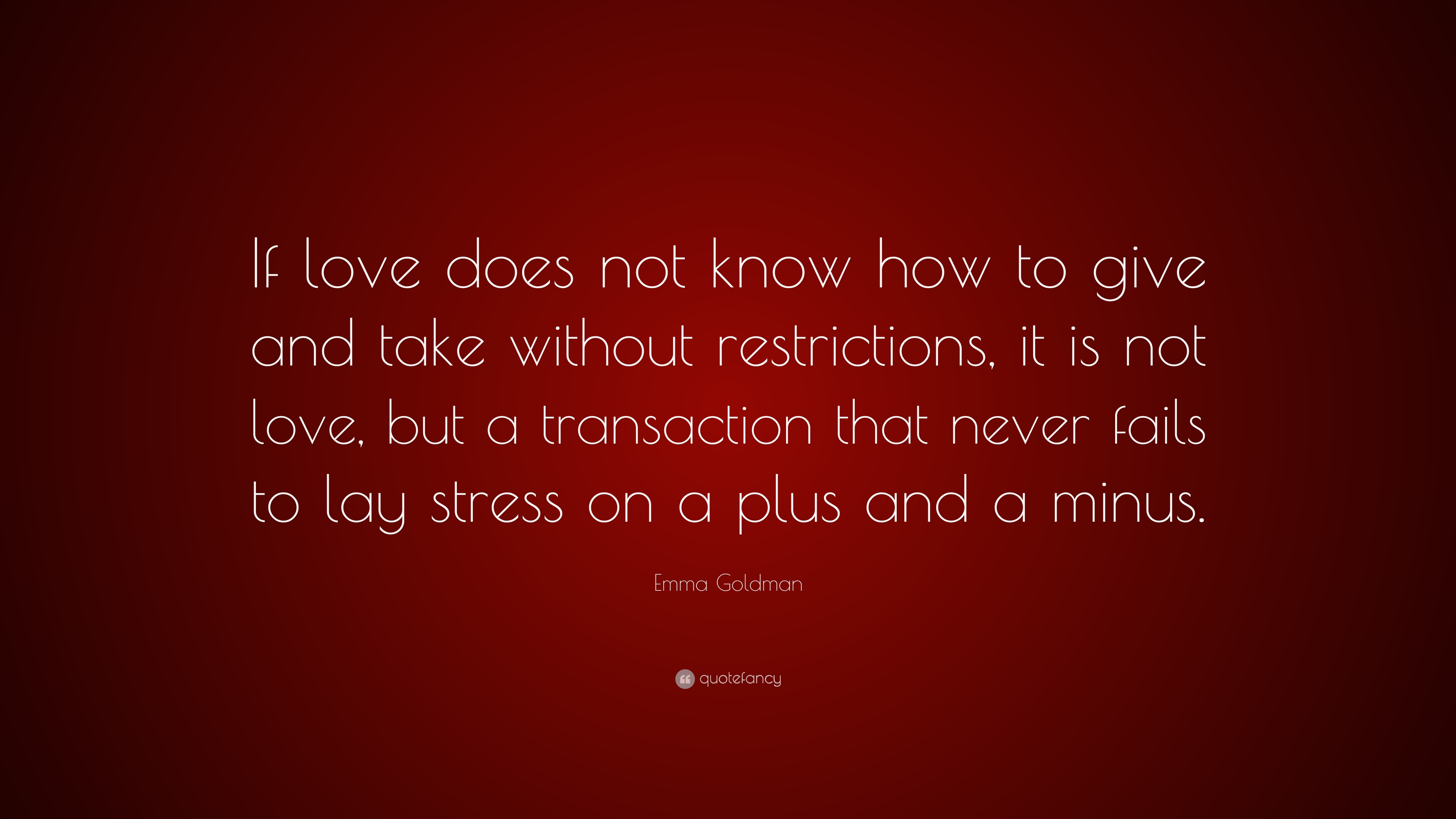 Emma Goldman Quote If Love Does Not Know How To Give And Take