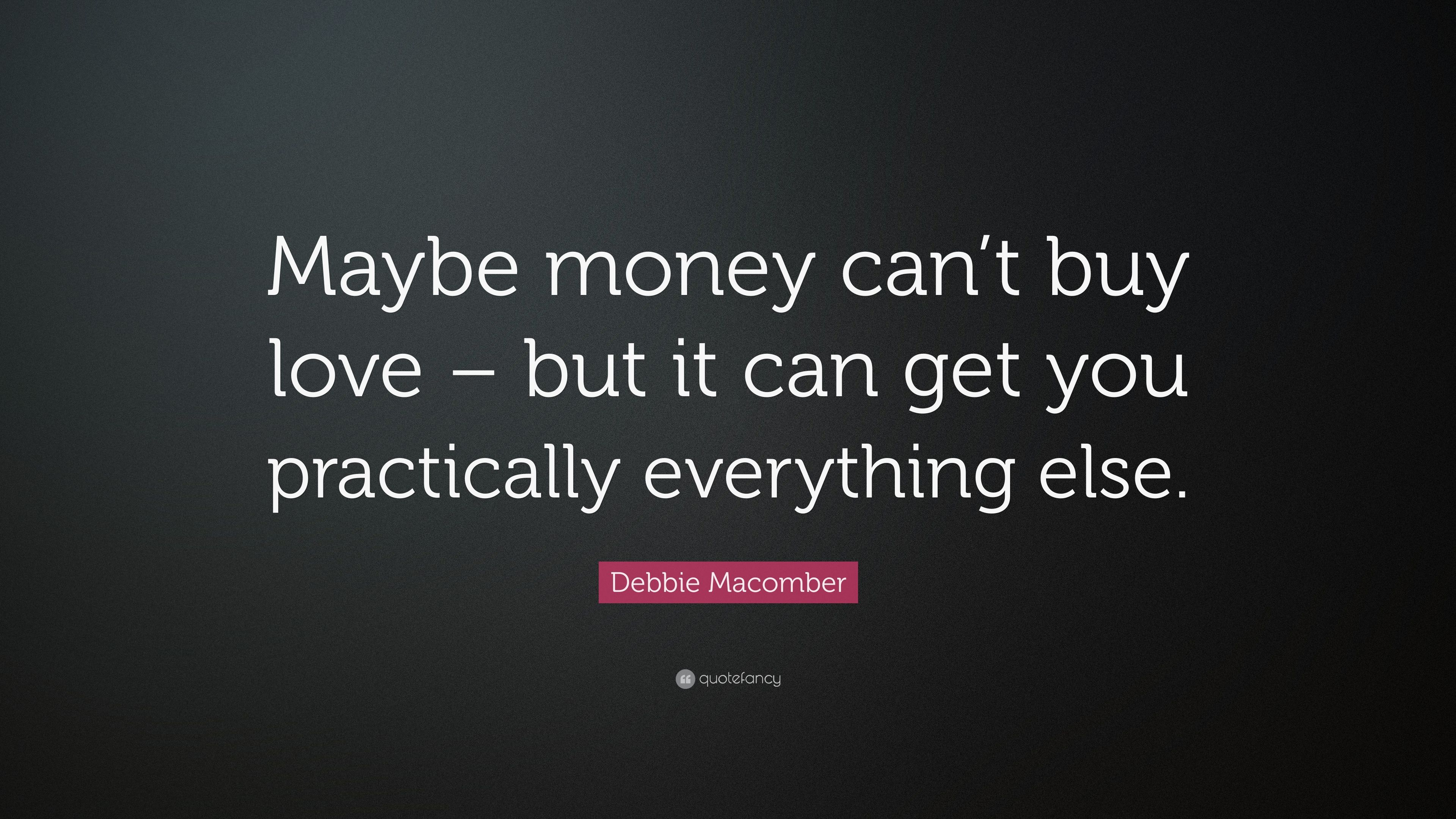 """Debbie Ma ber Quote """"Maybe money can t love – but it can"""