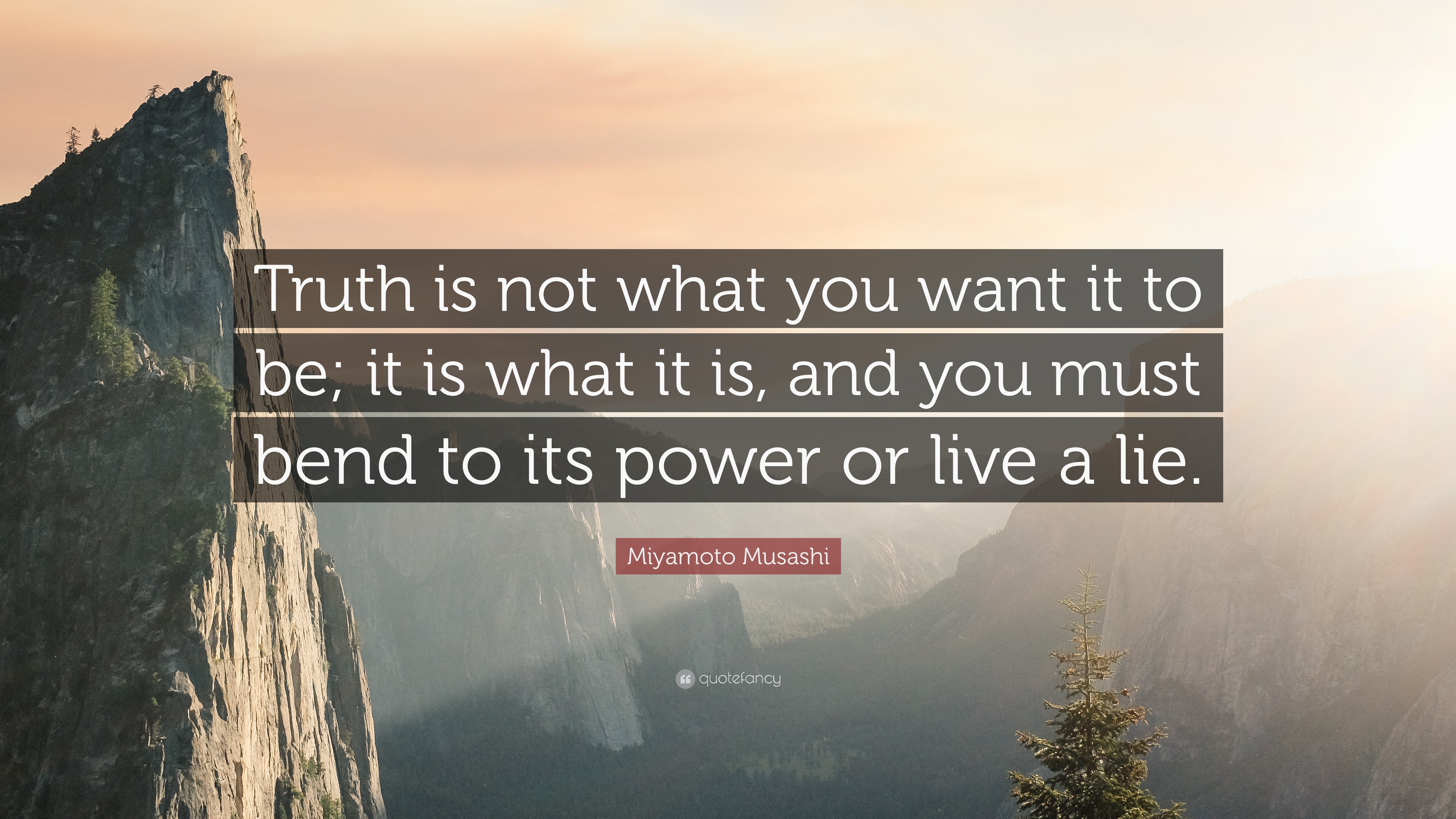 Miyamoto Musashi Quote Truth Is Not What You Want It To Be It Is