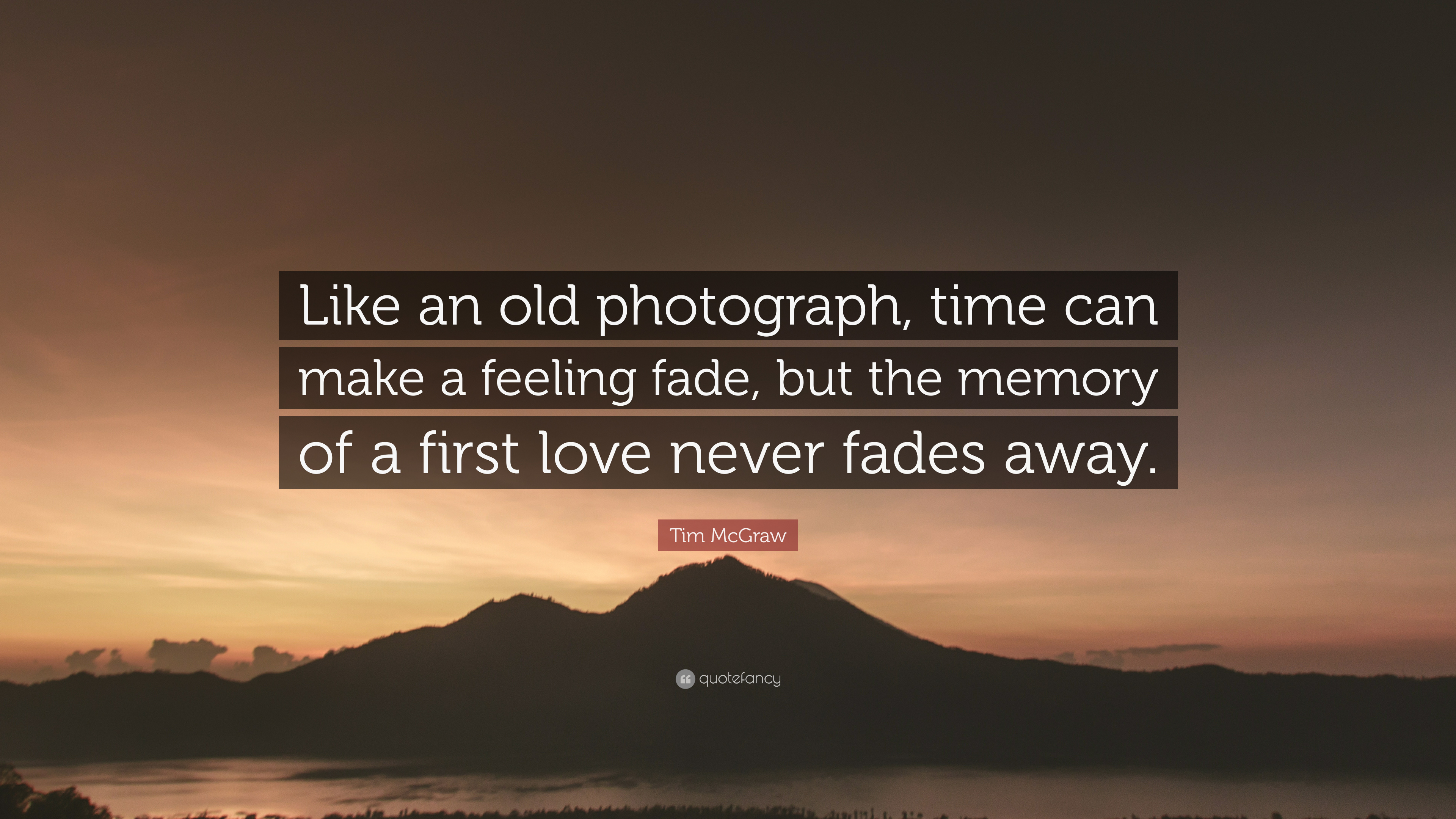 """Tim McGraw Quote """"Like an old photograph time can make a feeling fade"""