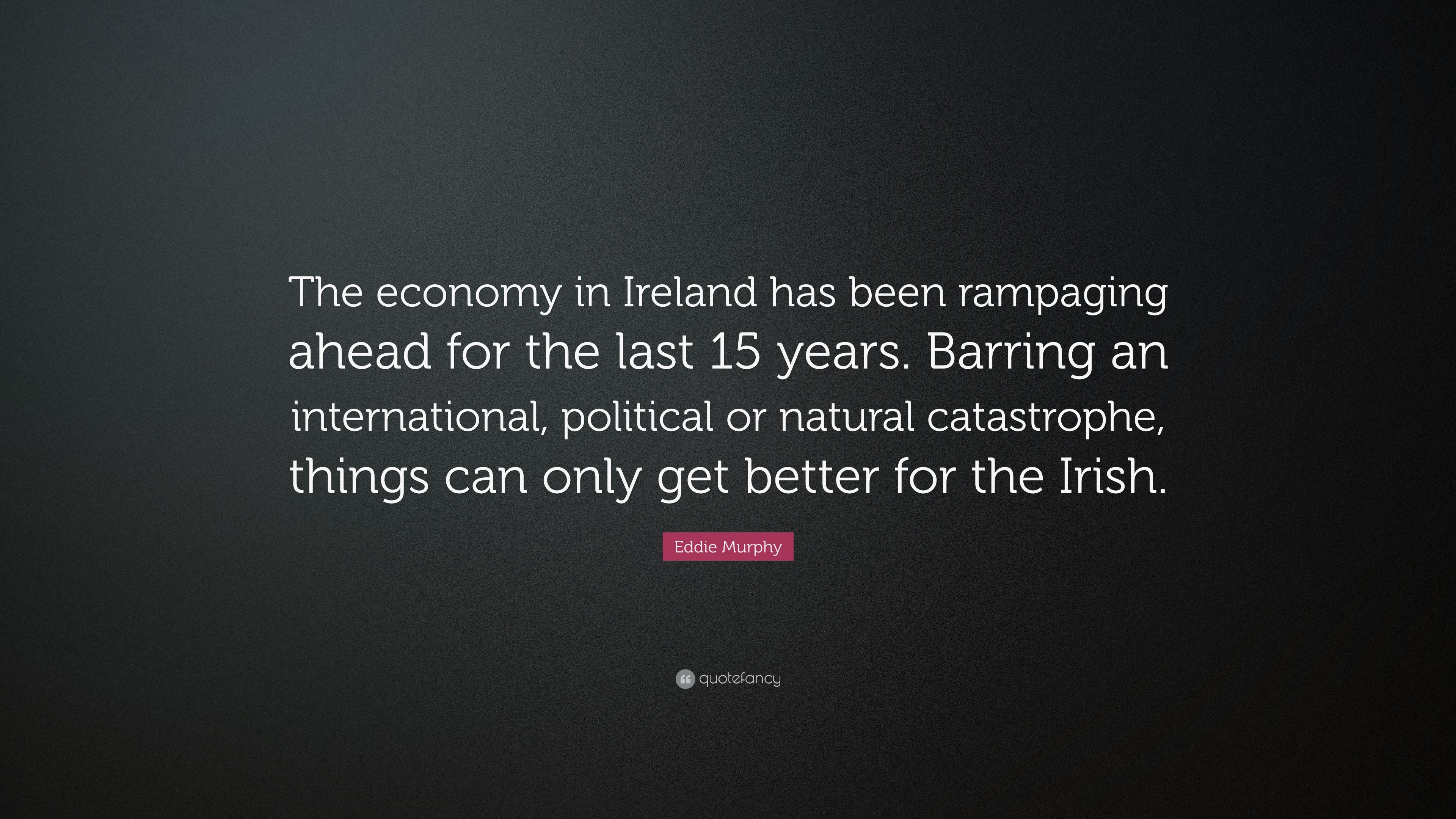 "Eddie Murphy Quote: ""The Economy In Ireland Has Been"