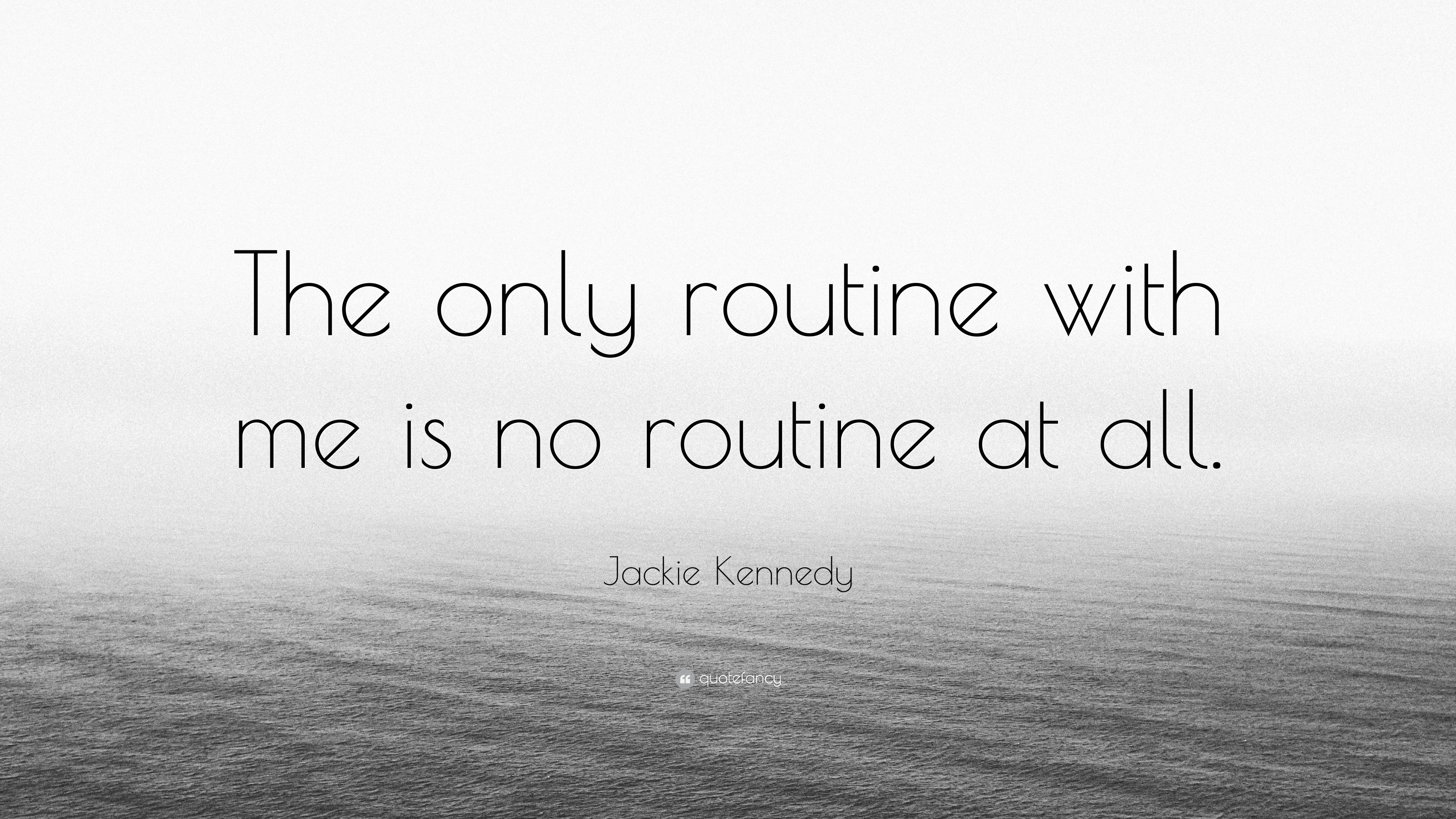 """Jackie Kennedy Quote: """"The only routine with me is no ..."""