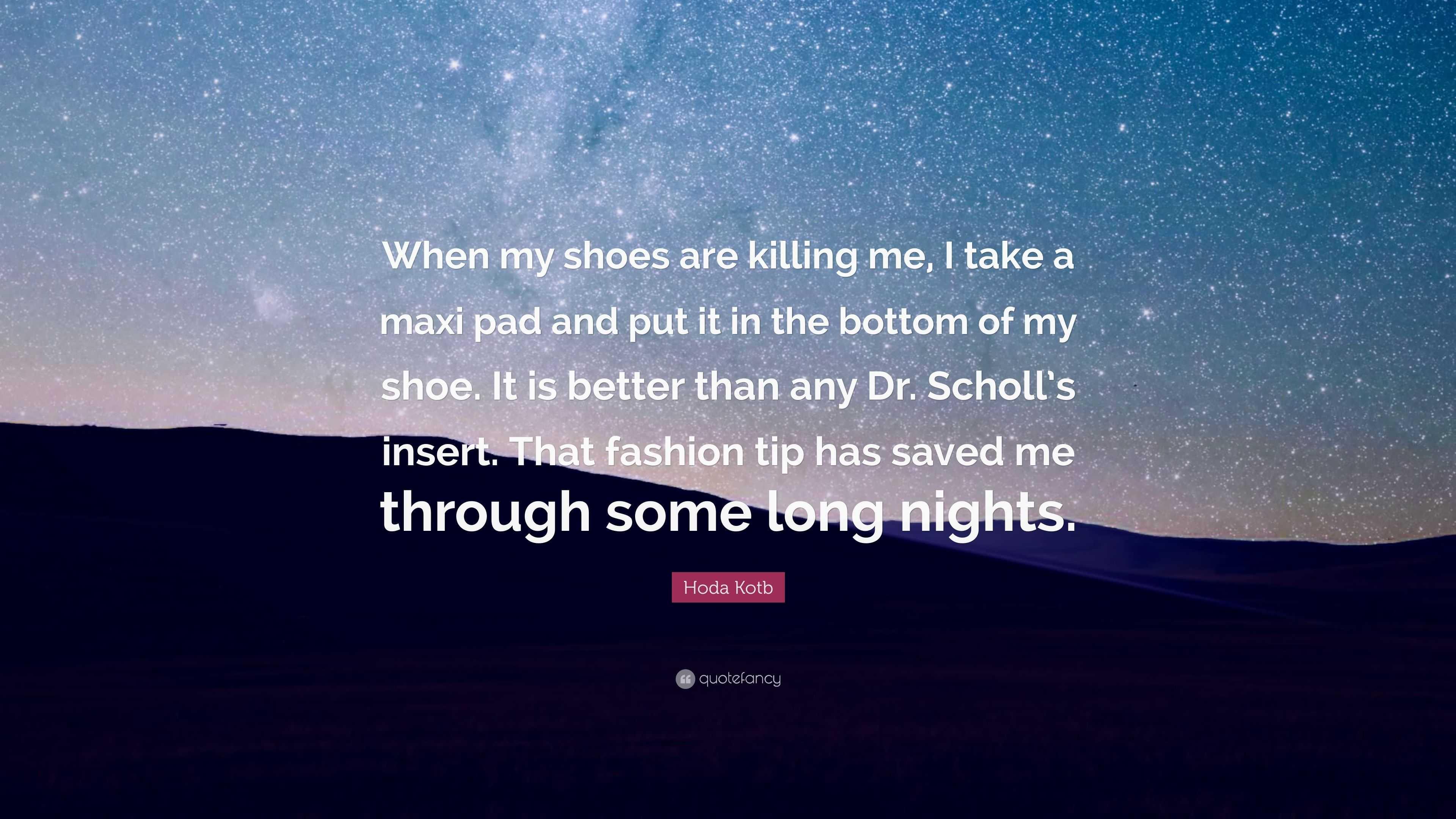 "Hoda Kotb Quote: ""When my shoes are killing me, I take a maxi pad"