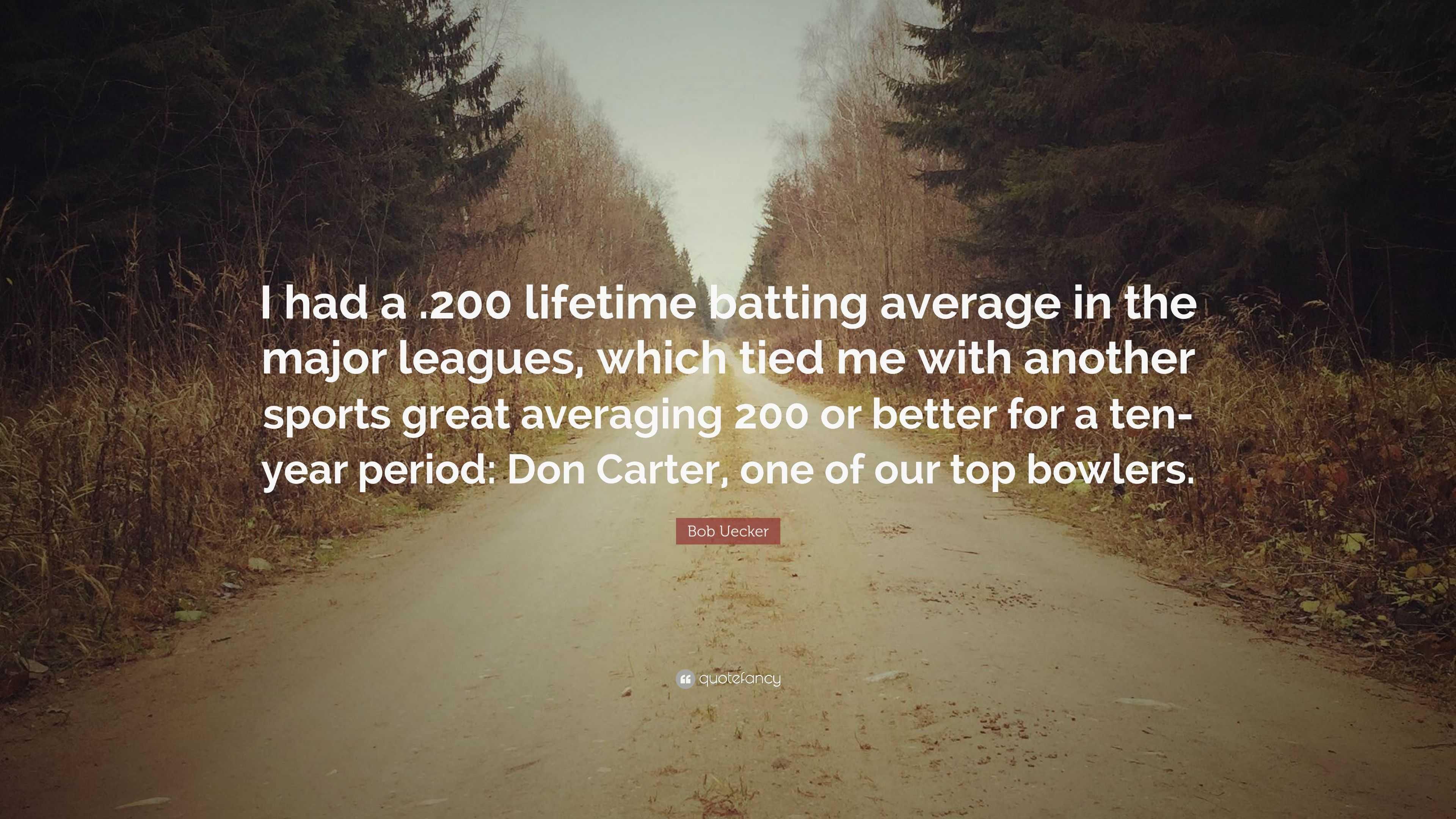 Bob Uecker Quote I Had A 200 Lifetime Batting Average In The