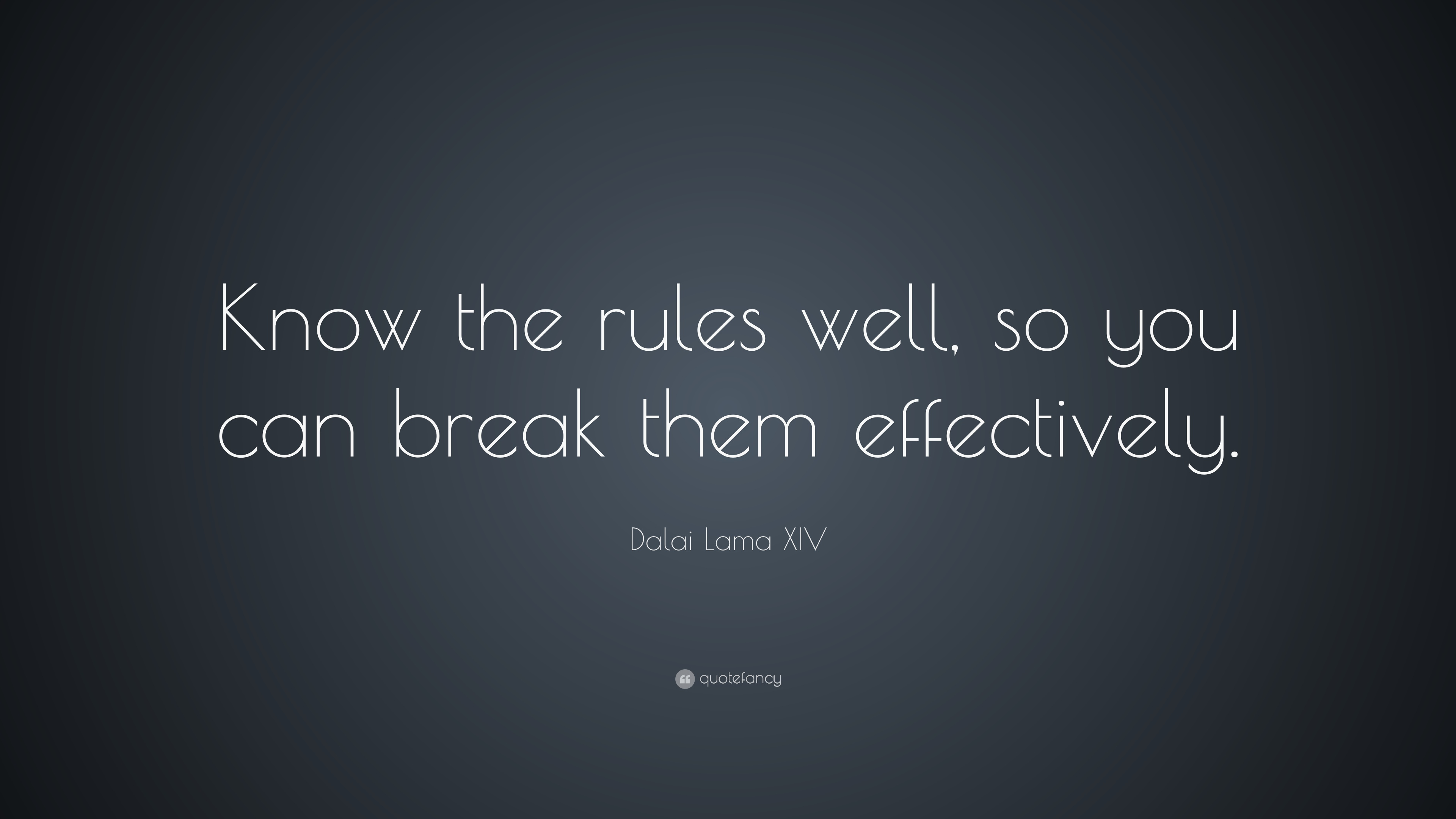 Dalai Lama Xiv Quote Know The Rules Well So You Can Break Them