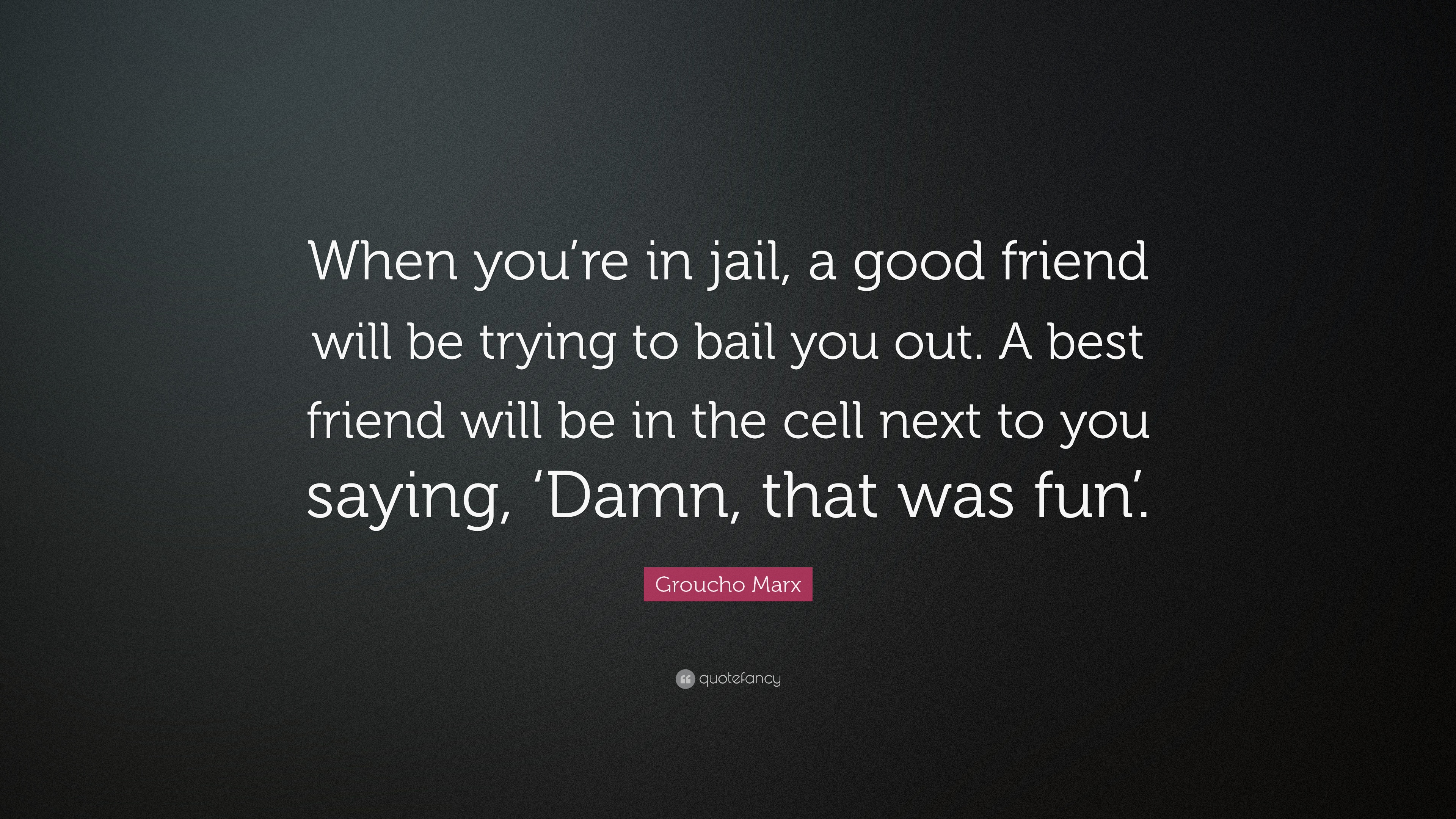 Groucho Marx Quote When Youre In Jail A Good Friend Will Be