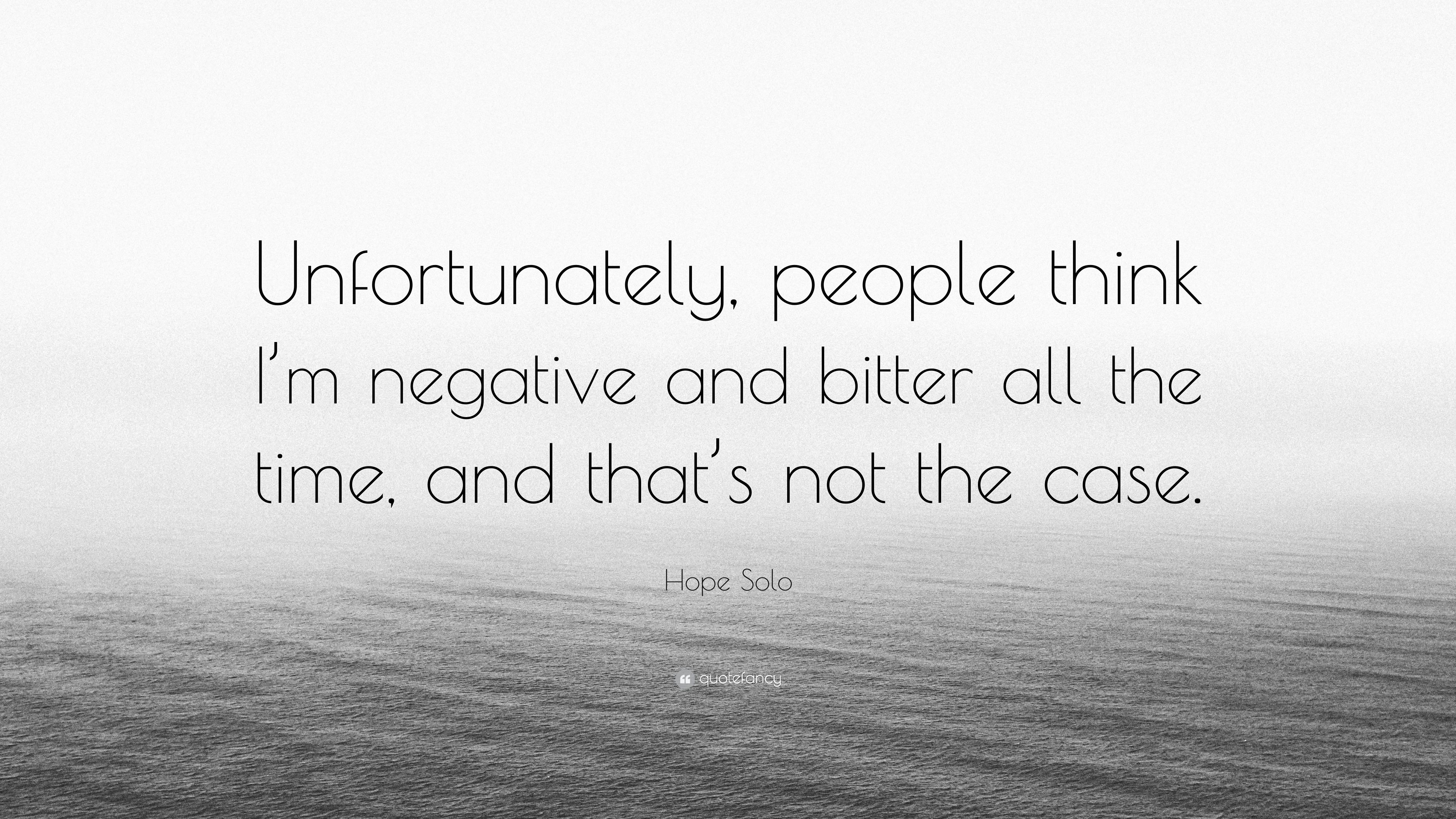 Hope Solo Quote Unfortunately People Think Im Negative And