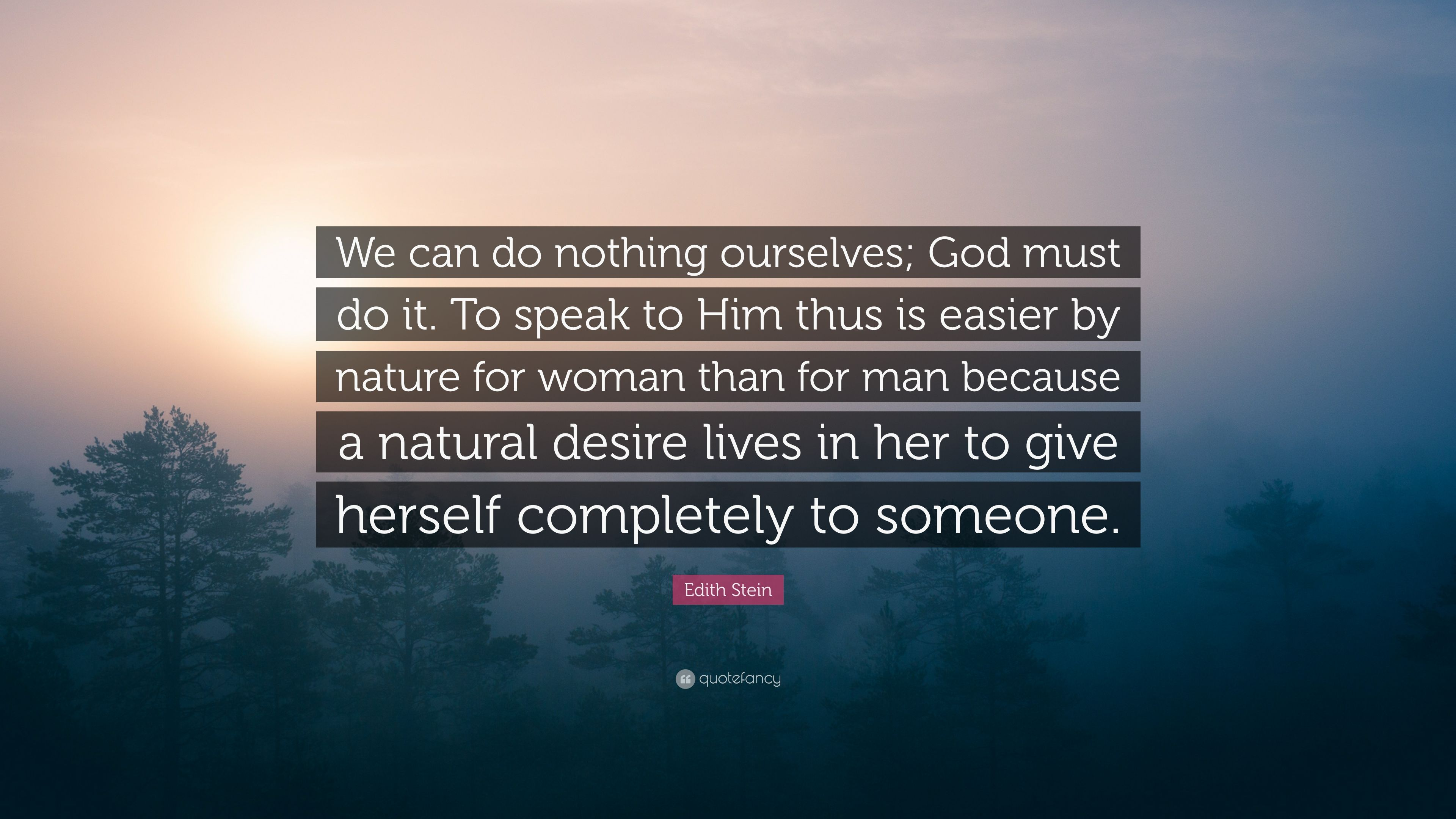 Edith Stein Quote We Can Do Nothing Ourselves God Must Do It