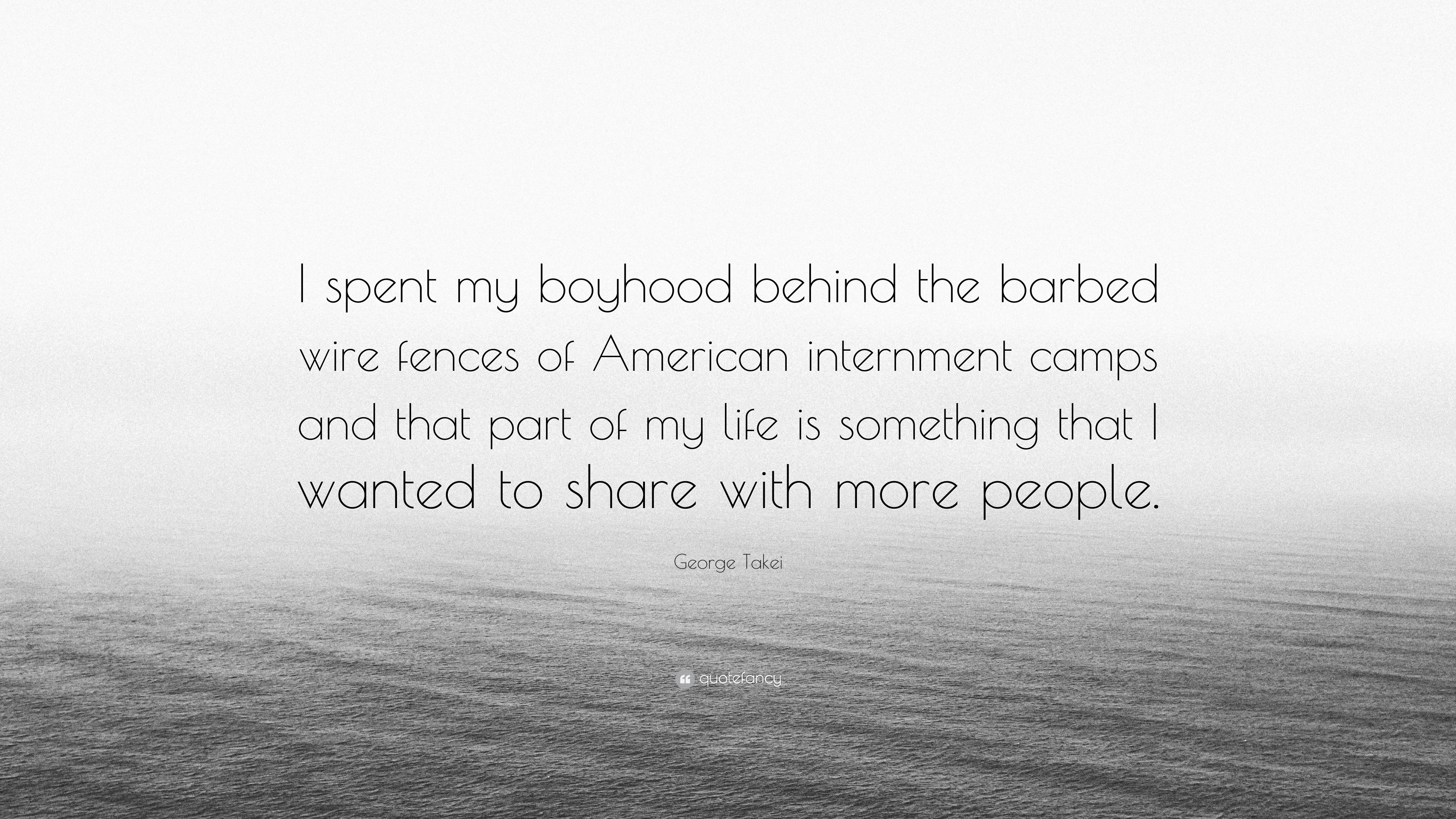 "George Takei Quote: ""I spent my boyhood behind the barbed wire ..."